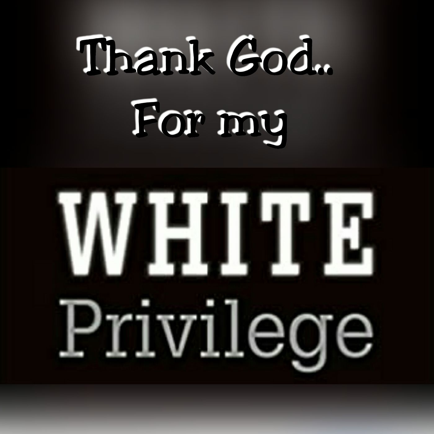 Thank God For My Privilage