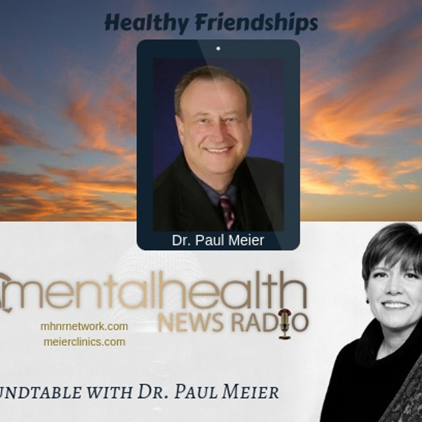 Mental Health News Radio - Roundtable with Dr. Paul Meier: Healthy Friendships