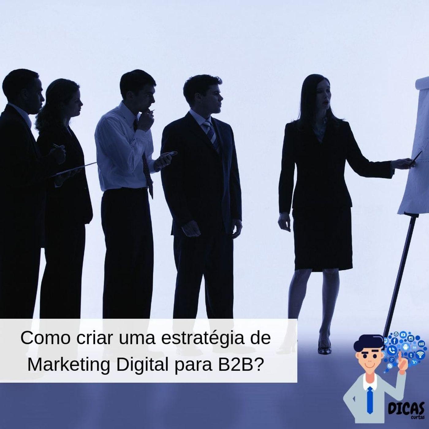 073 Como criar uma estratégia de Marketing Digital para B2B?