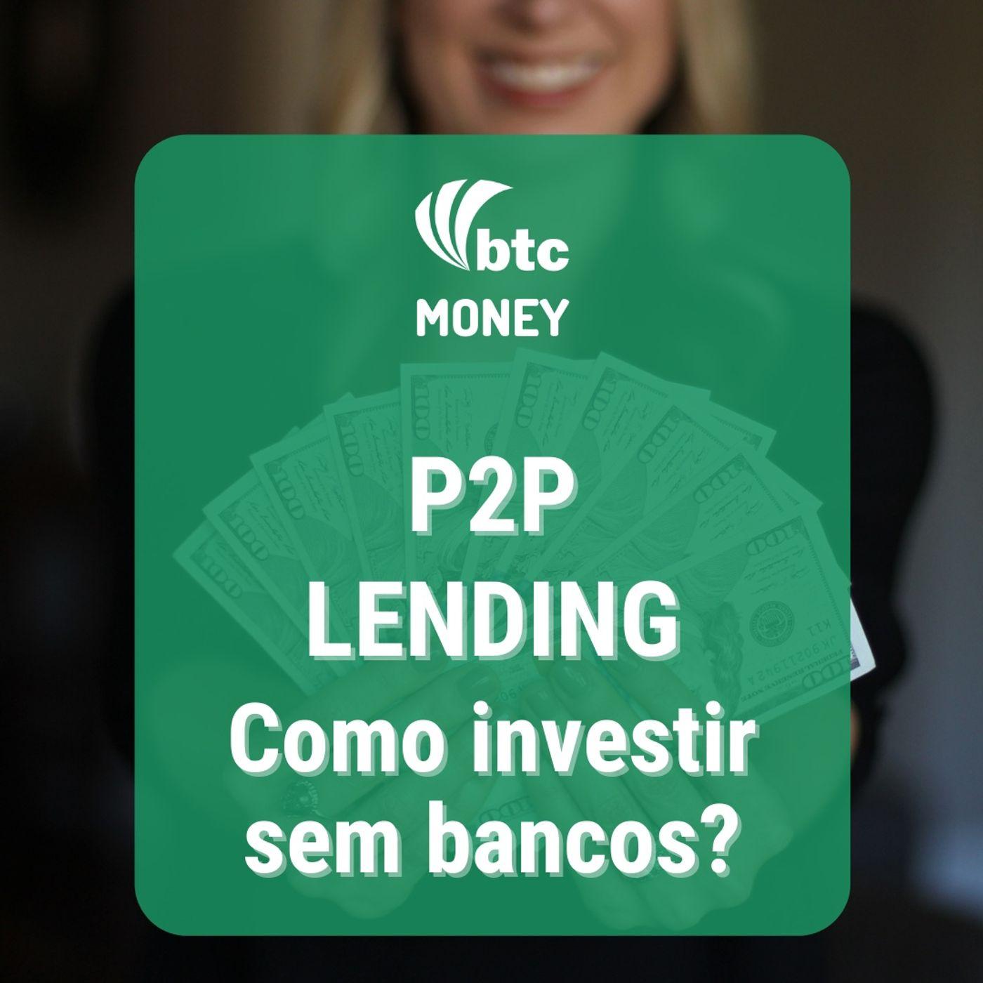 P2P Lending: Como investir fora dos bancos?   BTC Money #74