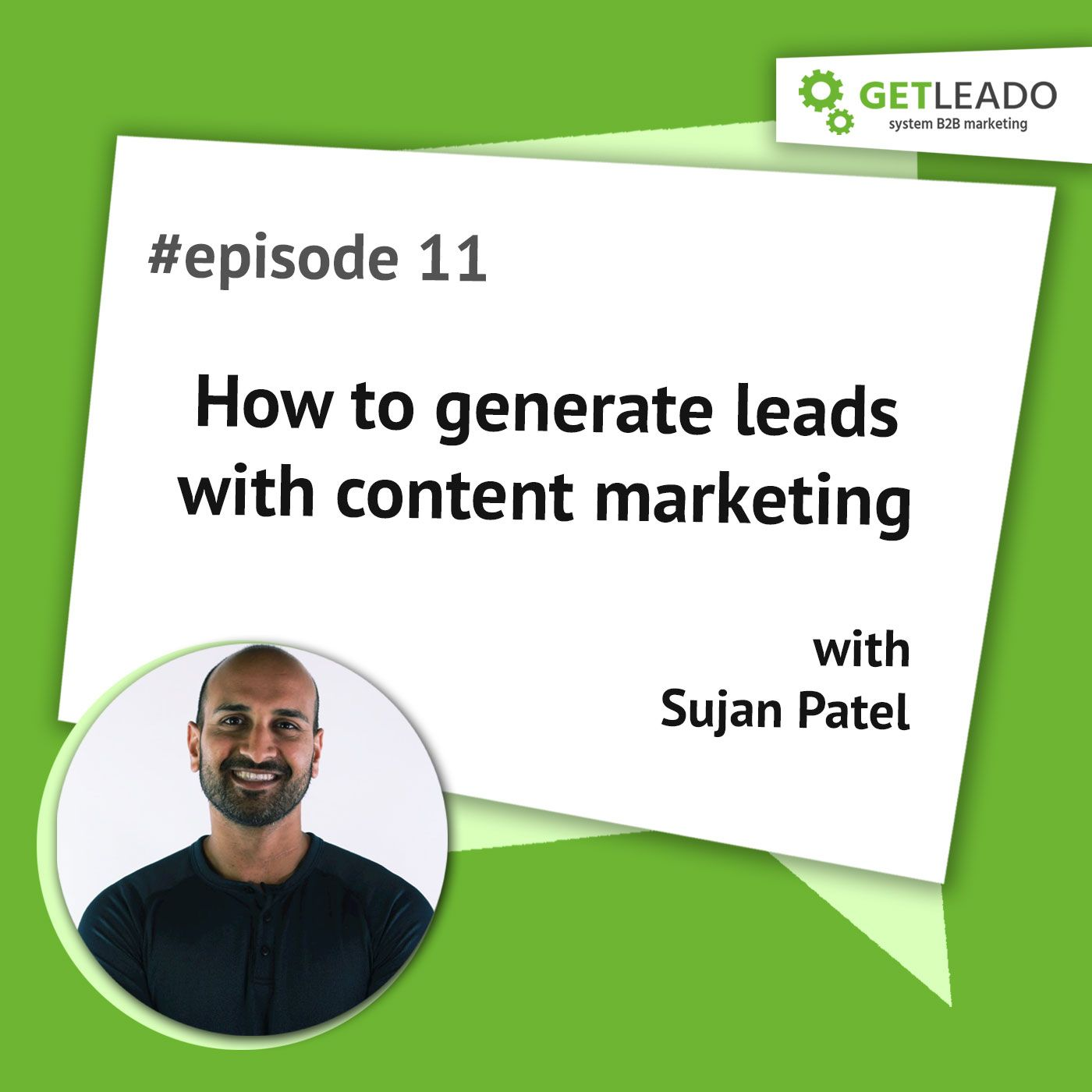 Episode 11. How to generate leads with inbound marketing with Sujan Patel