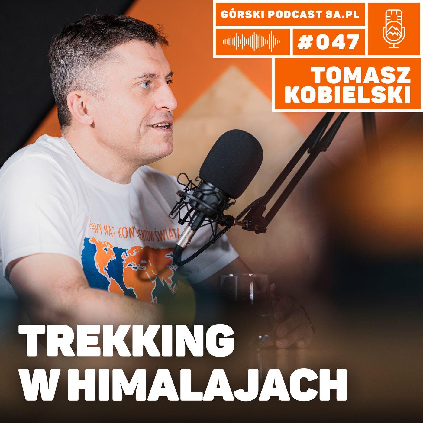 #047 8a.pl - Tomasz Kobielski. Trekking w Himalajach.