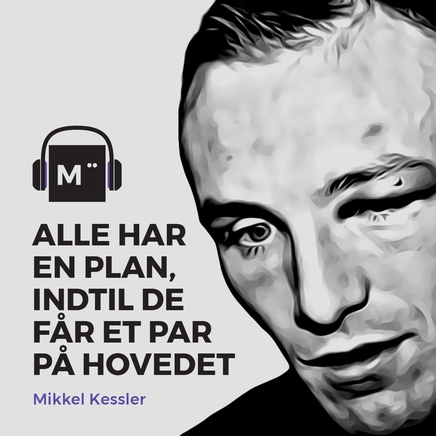 35. Alle har en plan, indtil de får et par på hovedet – med Mikkel Kessler