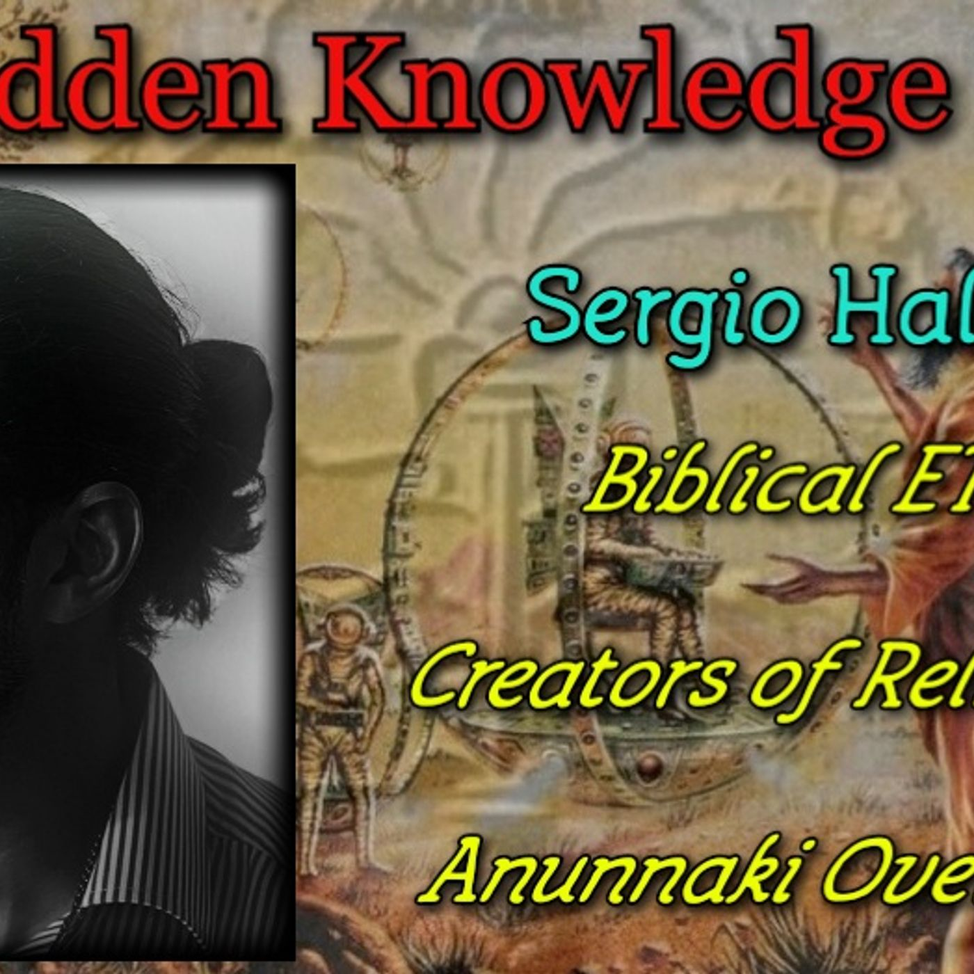 Biblical ETs - Creators of Religions - Anunnaki Overlords with Sergio Halabi