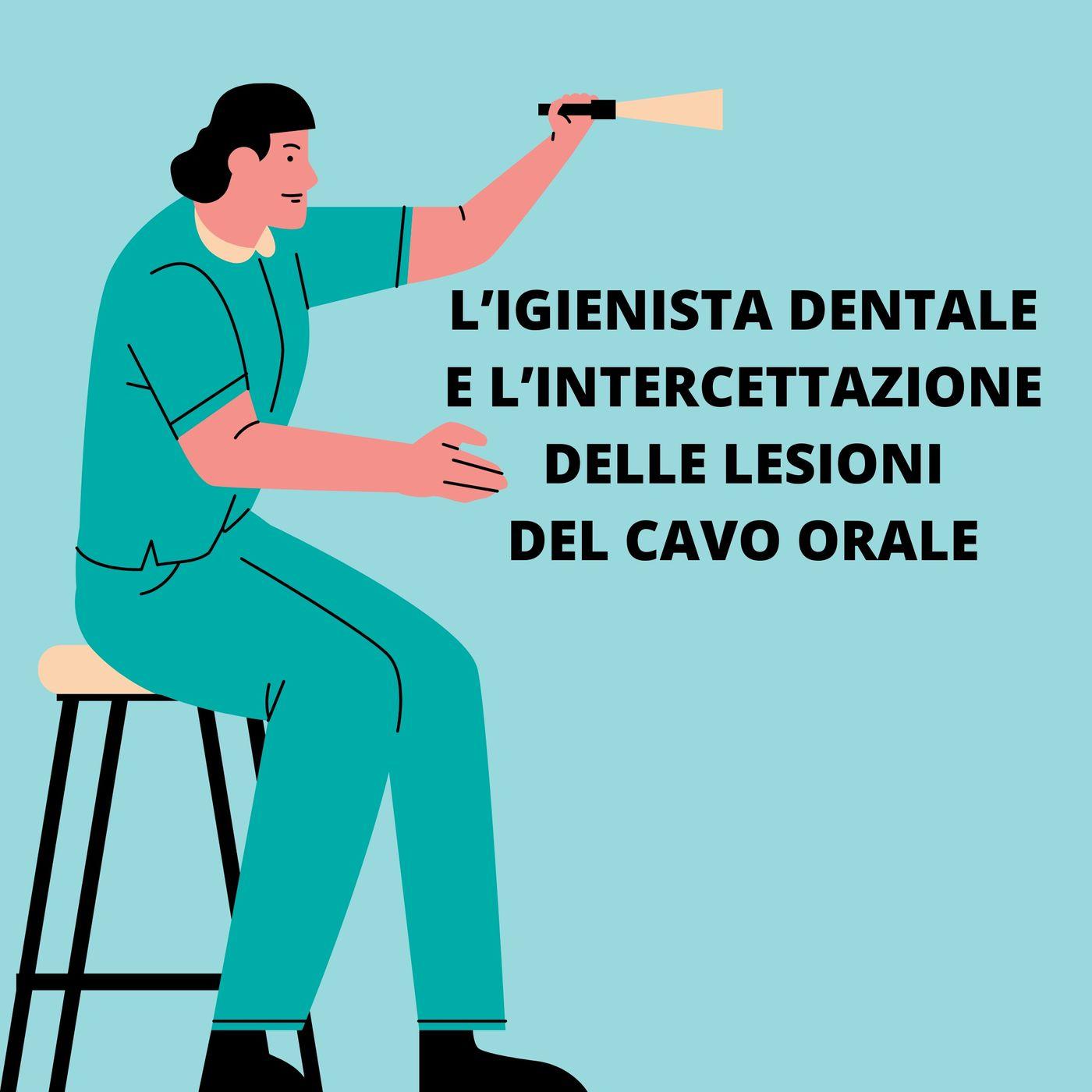 [Aggiornamento] L'igienista dentale e l'intercettazione delle lesioni del cavo orale - Dott.ssa Gaia Magliano e Dott. Matteo Val