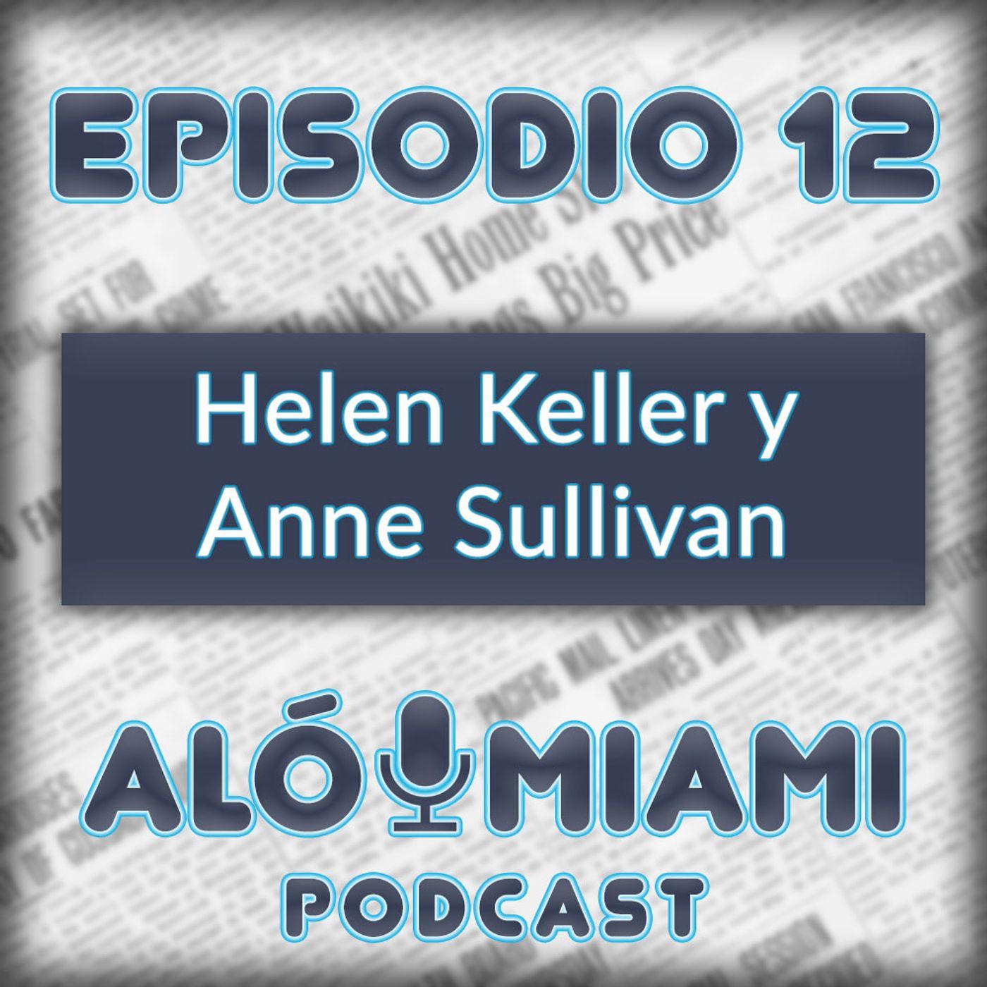 Aló Miami- Ep. 12 - Helen Keller y Anne Sullivan