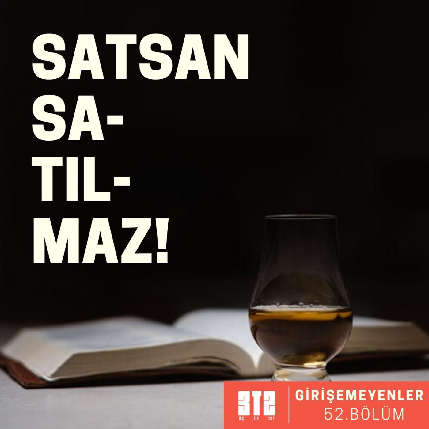 GİRİŞEMEYENLER.03 - Satsan Satılmaz!