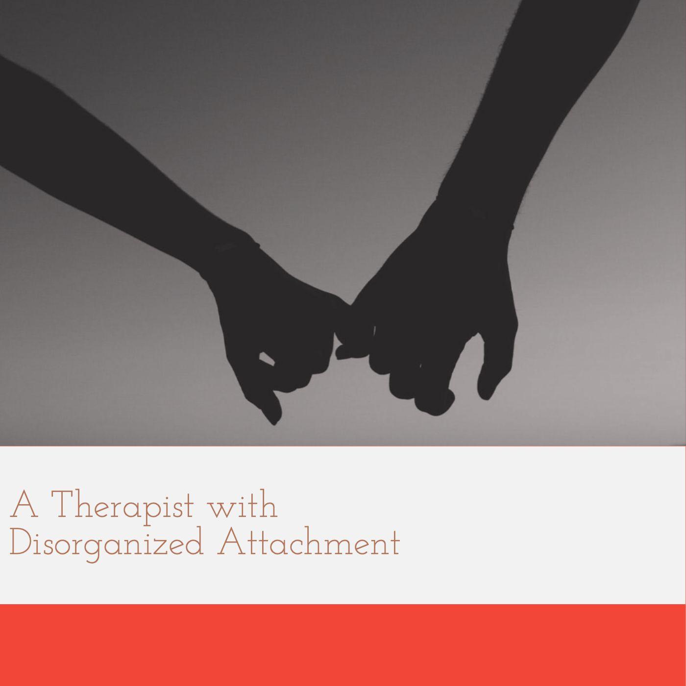 A Therapist with Disorganized Attachment (2019 Rerun)