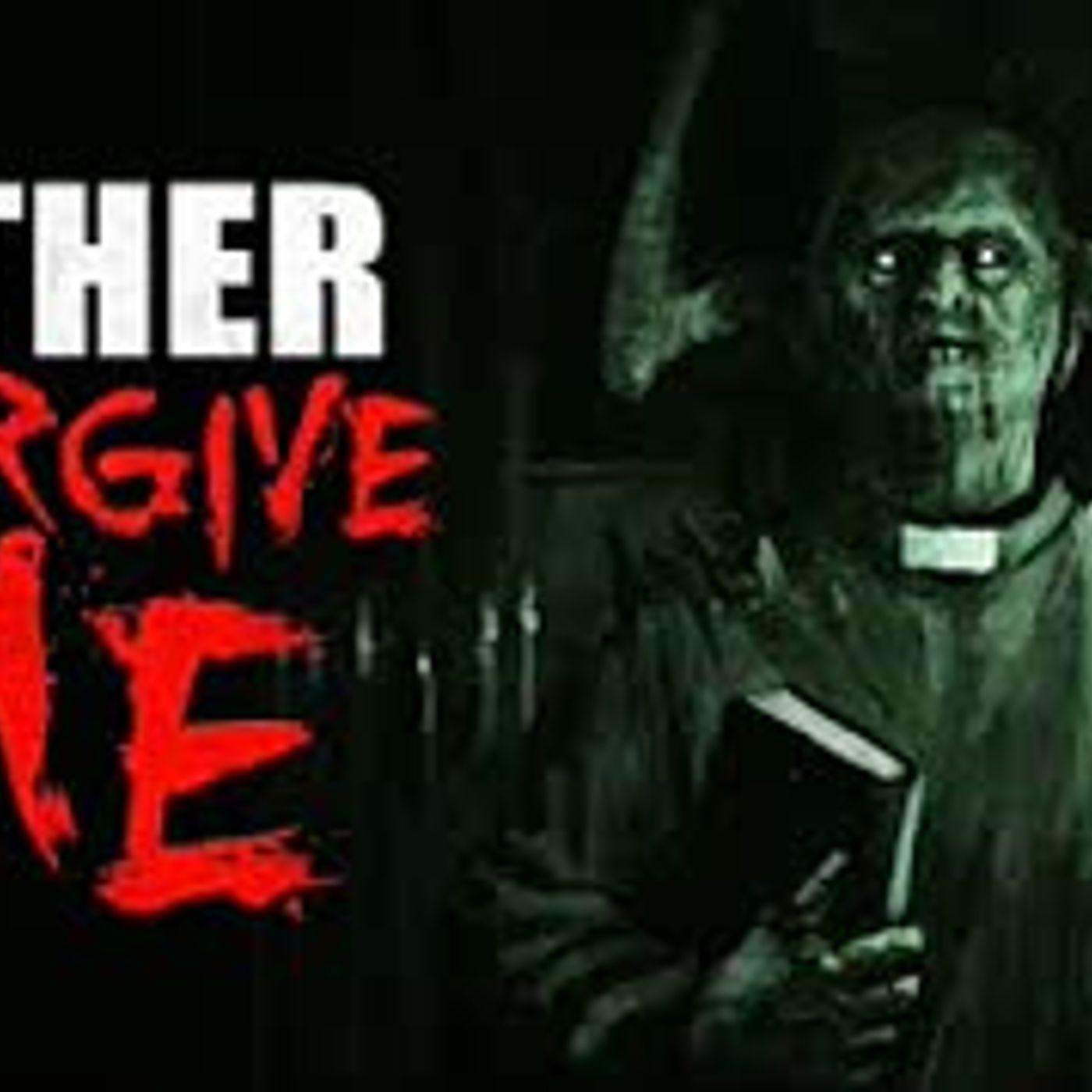 """""""Father, Forgive Me"""" Creepypasta"""