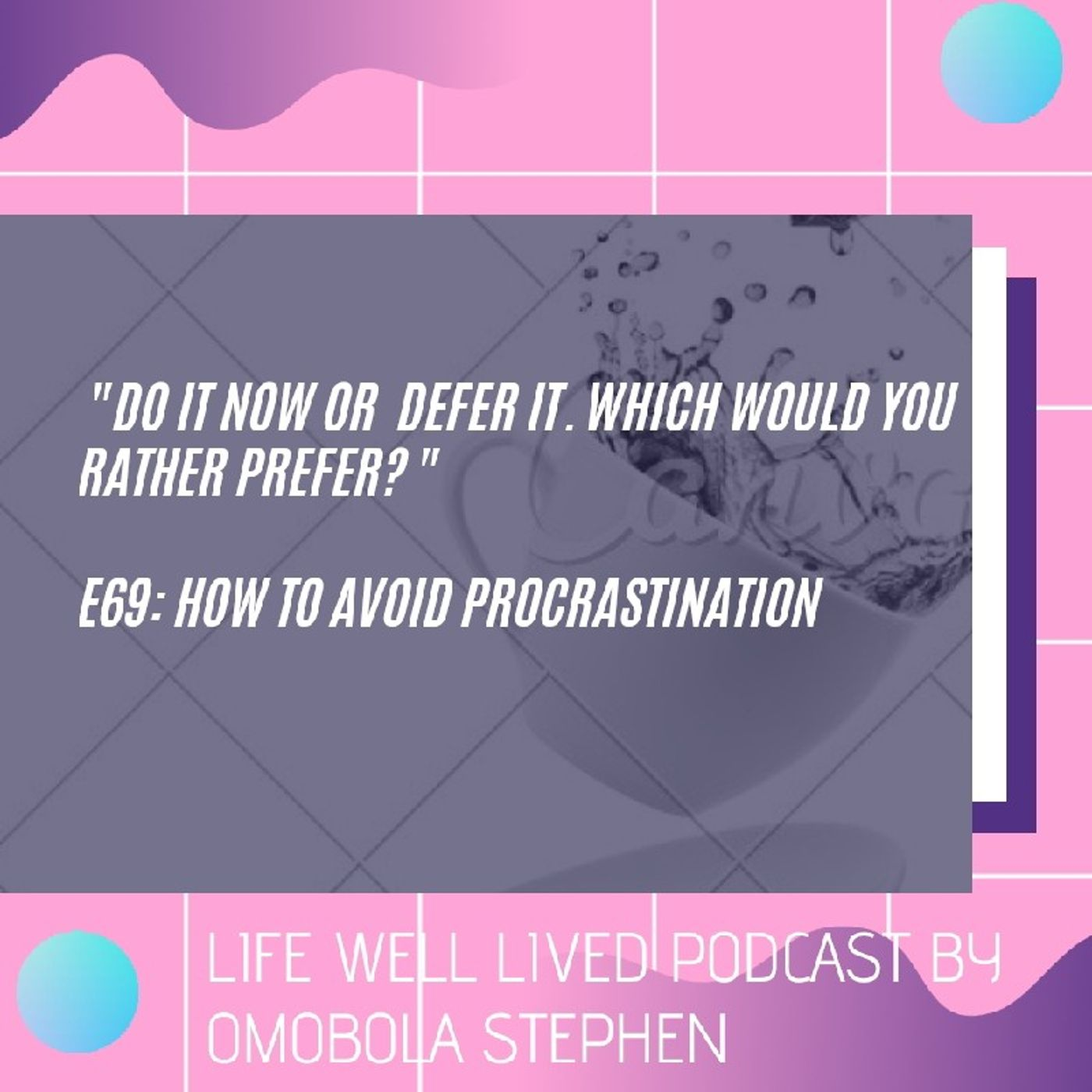 Episode 69: Tips On How You Can Avoid Procrastination