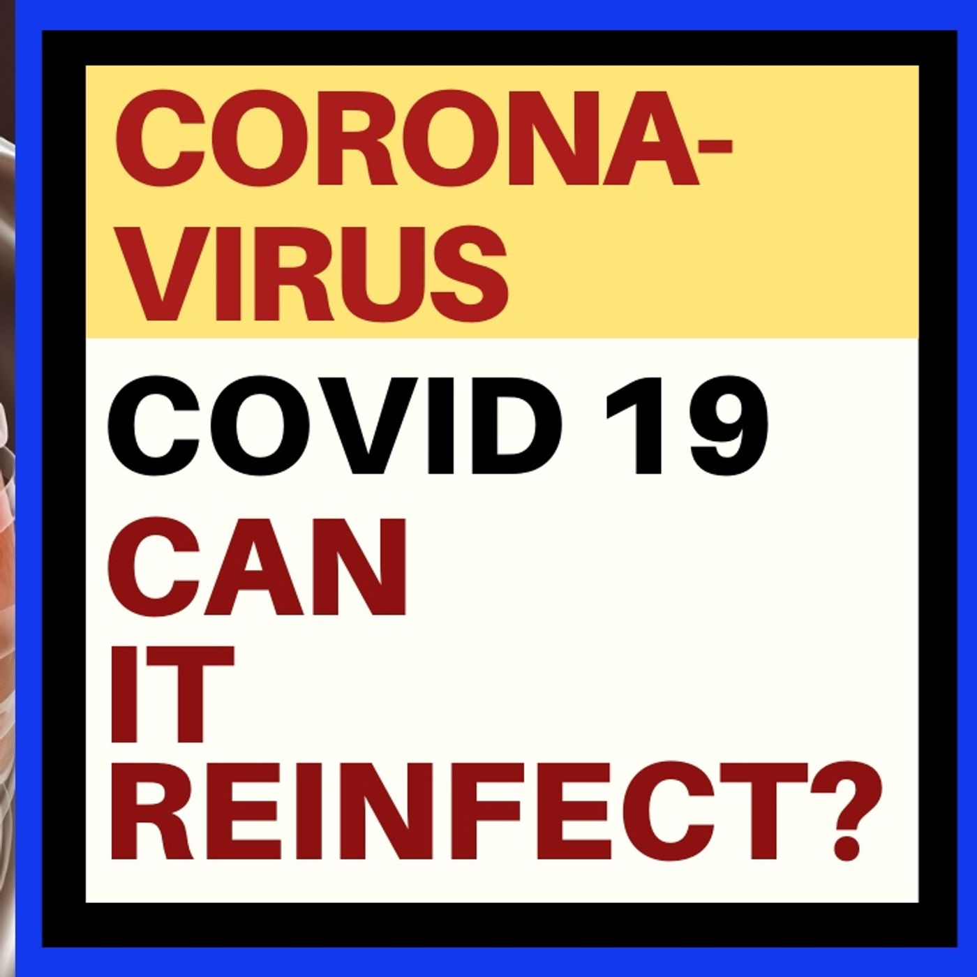 CAN THE CORONAVIRUS REINFECT YOU AND BECOME WORSE?