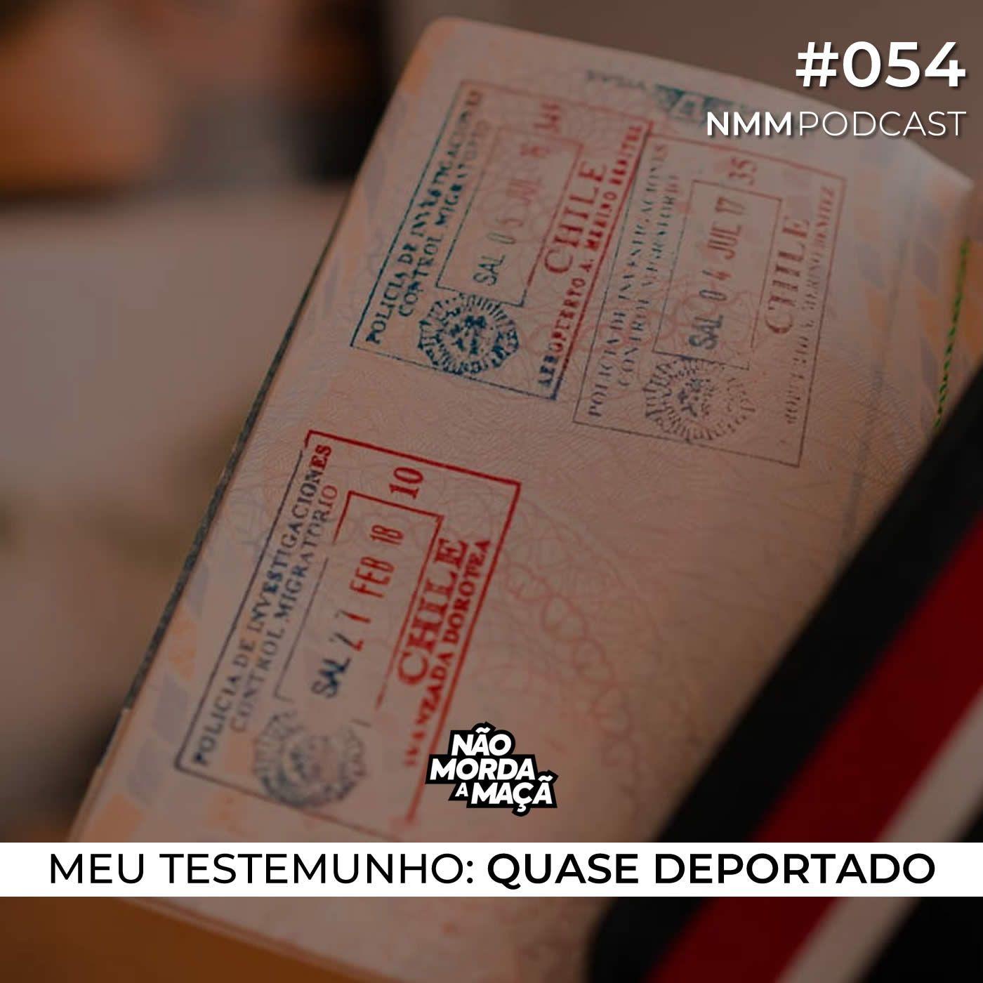#54 - Meu testemunho: Quase deportado