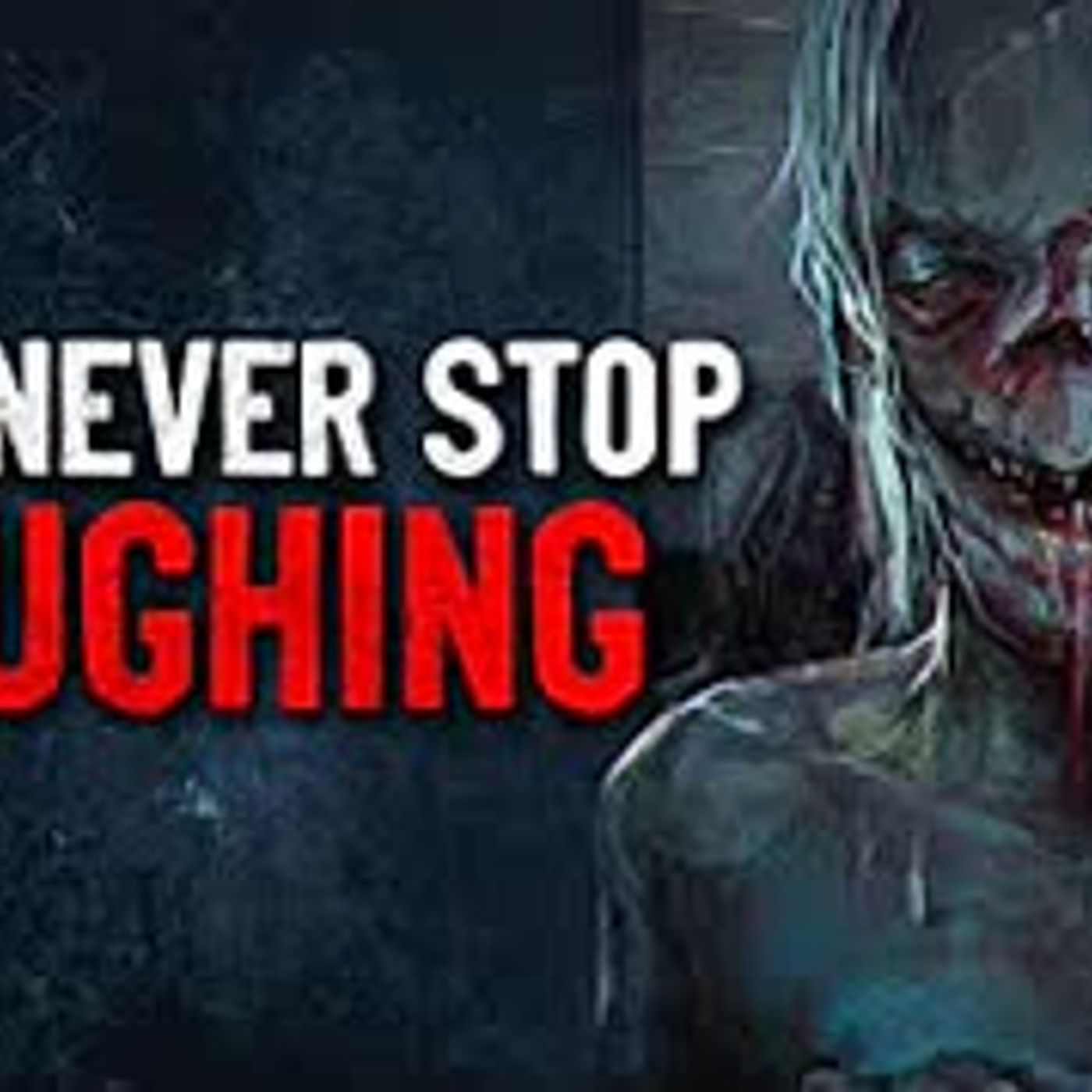 """They Never Stop Laughing"" Creepypasta"