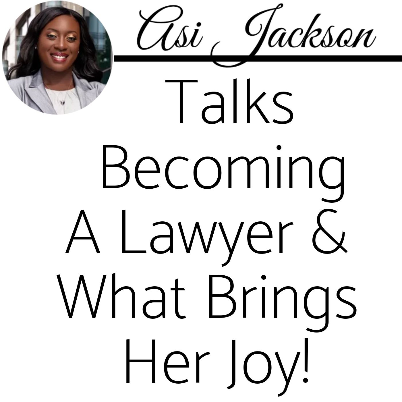 Part 1 of 3: Asi Jackson Talks Becoming a Lawyer & What Brings Her Joy!
