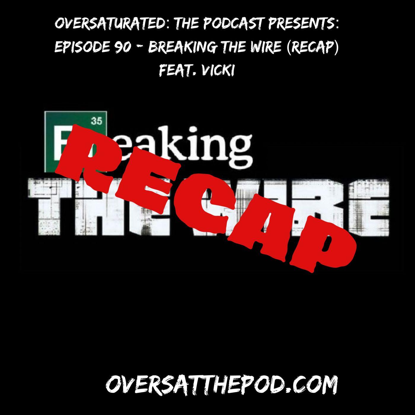 Episode 90 - Breaking The Wire (Recap) Feat. Vicki