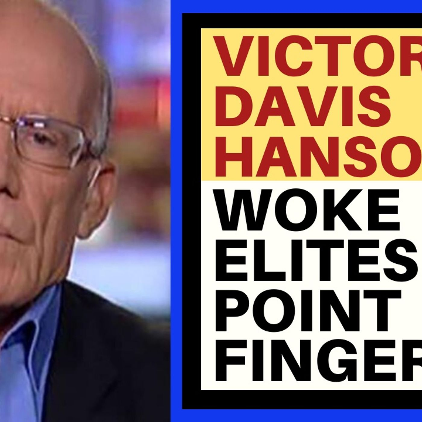 VICTOR DAVIS HANSON ON WOKE ELITES POINTING FINGERS
