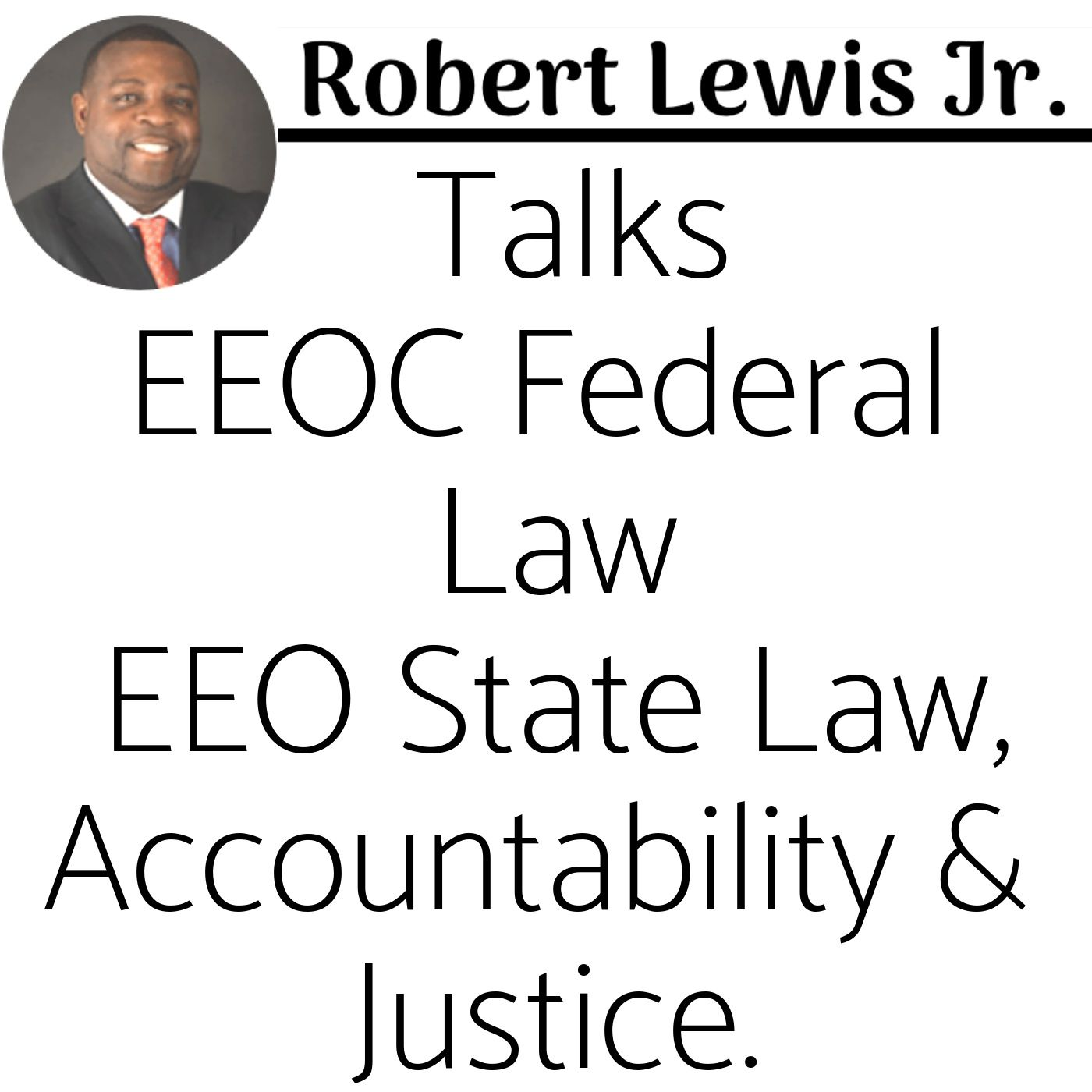 Episode 59: Part 2 of 3 - Robert Lewis Jr. Talks EEOC Federal Law, EEO State Law, Accountability & Justice.