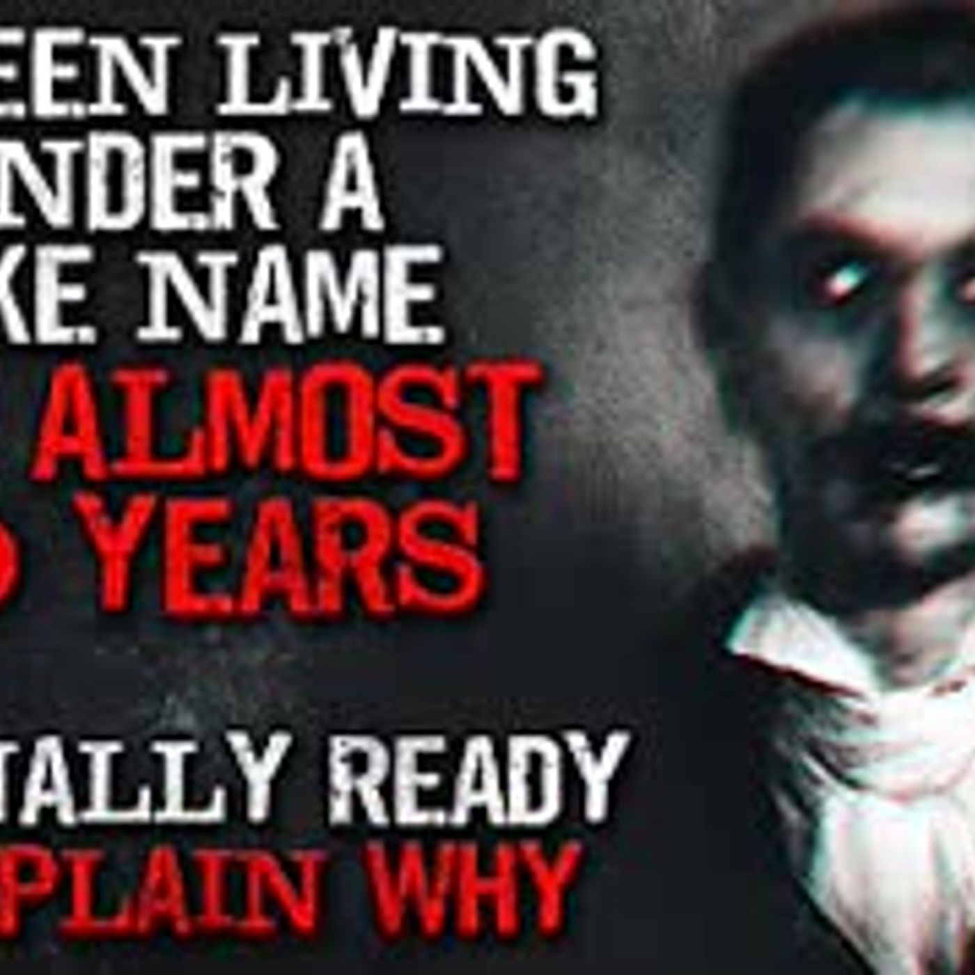 """I've been living under a fake name for almost 20 years. I'm ready to explain why."" Creepypasta"