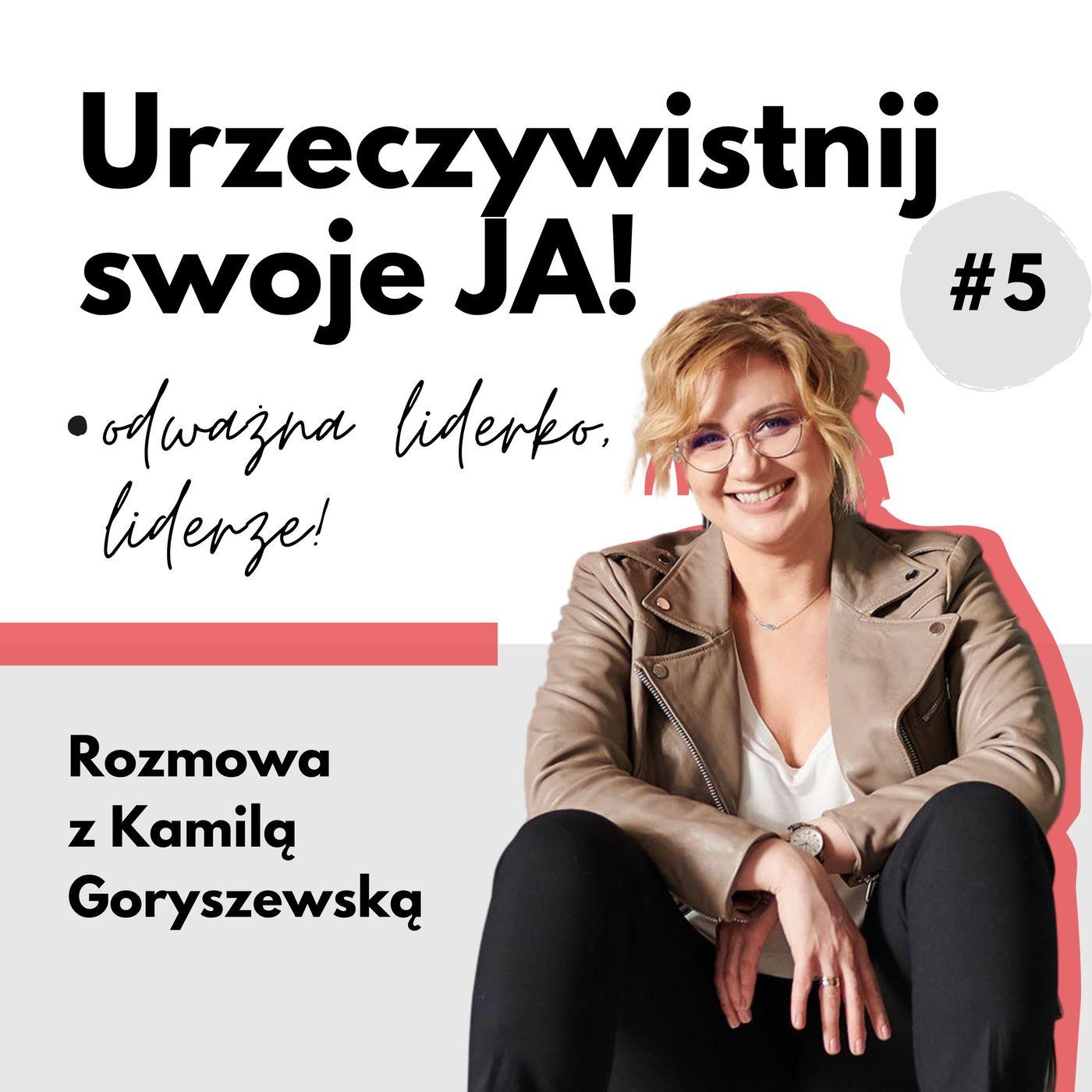 JA.Liderka#5.  O odwadze słuchania. O słuchaniu lidera. Rozmowa z Kamilą Goryszewską.