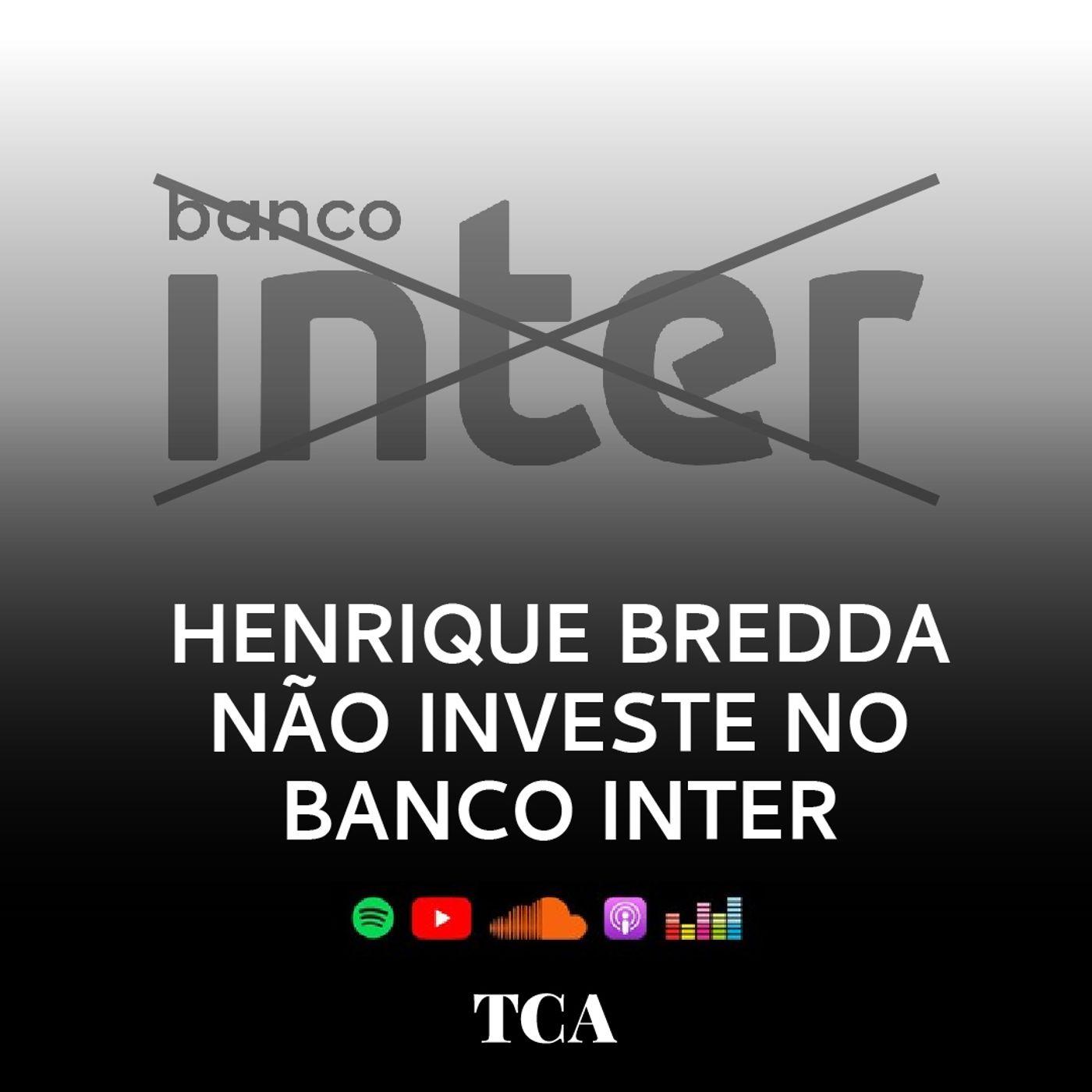 Por Que Henrique Bredda Não Compra Ações do Banco Inter