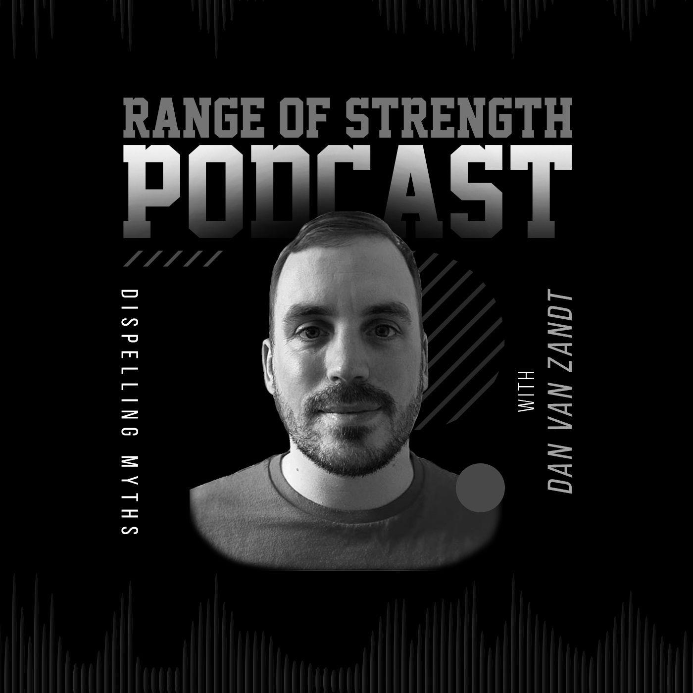 RANGE OF STRENGTH Podcast Episode 18: Dispelling Myths with Dan Van Zandt