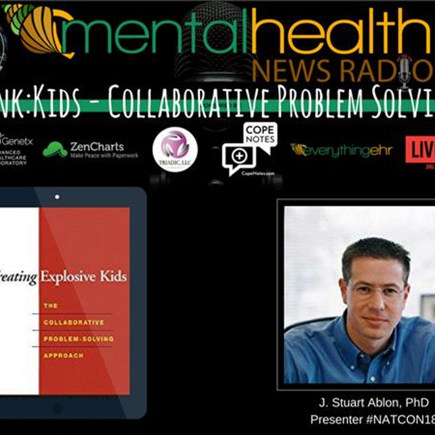 Mental Health News Radio - Think:Kids - Collaborative Problem Solving with Dr. J. Stuart Ablon