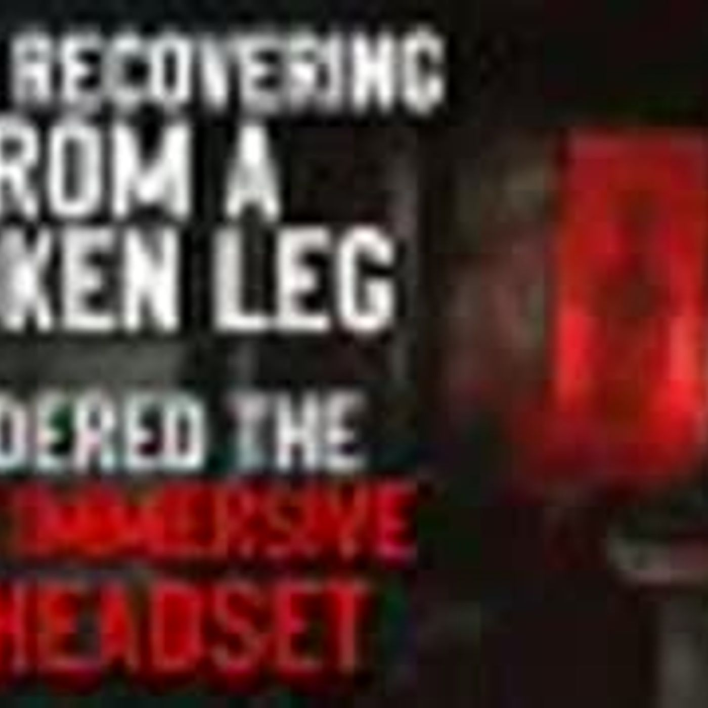 """While recovering from a broken leg, I ordered the most immersive VR headset"" Creepypasta"