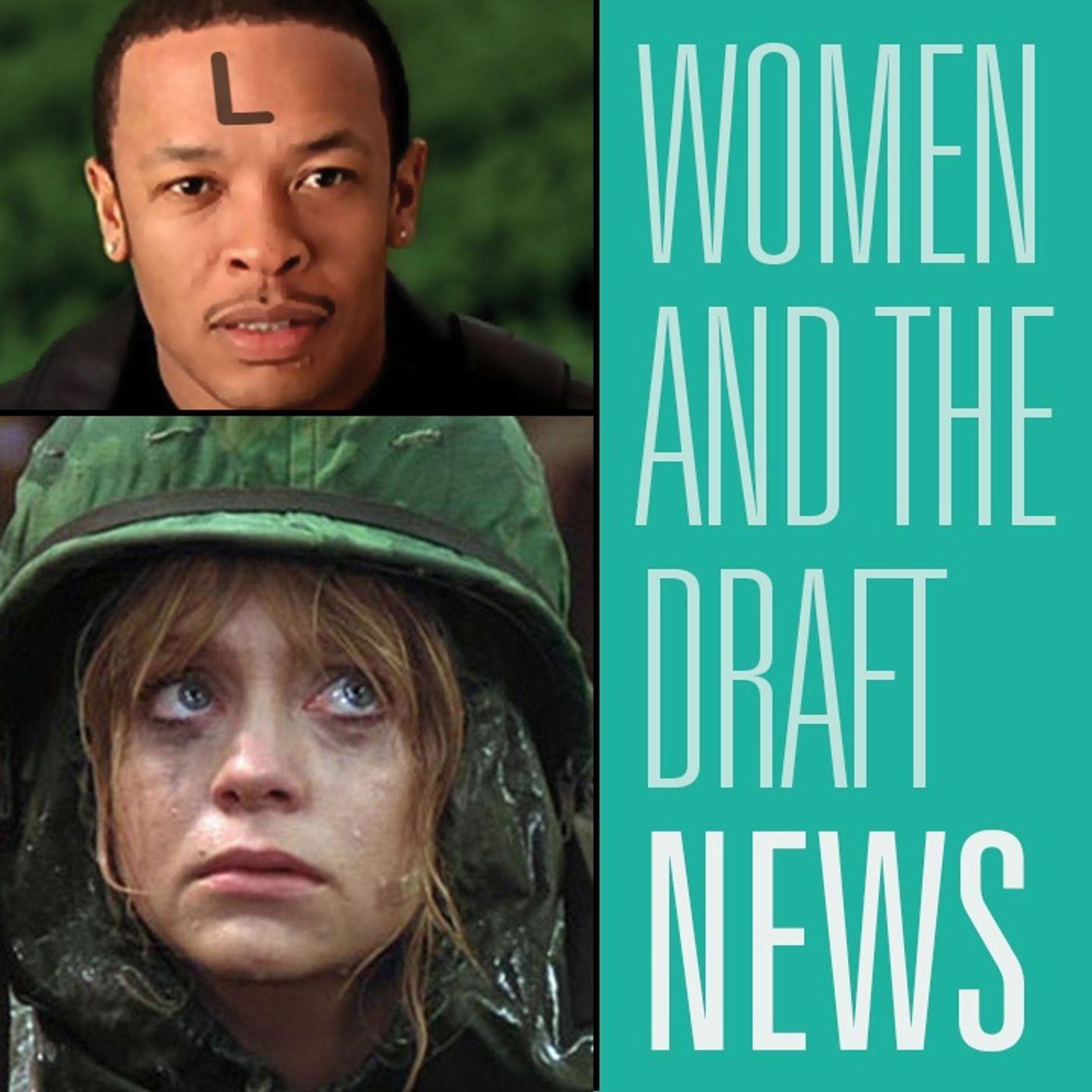 Women and the Draft, the D-R-E has to P-A-Y, Bezos Buys a new Van   HBR News 317
