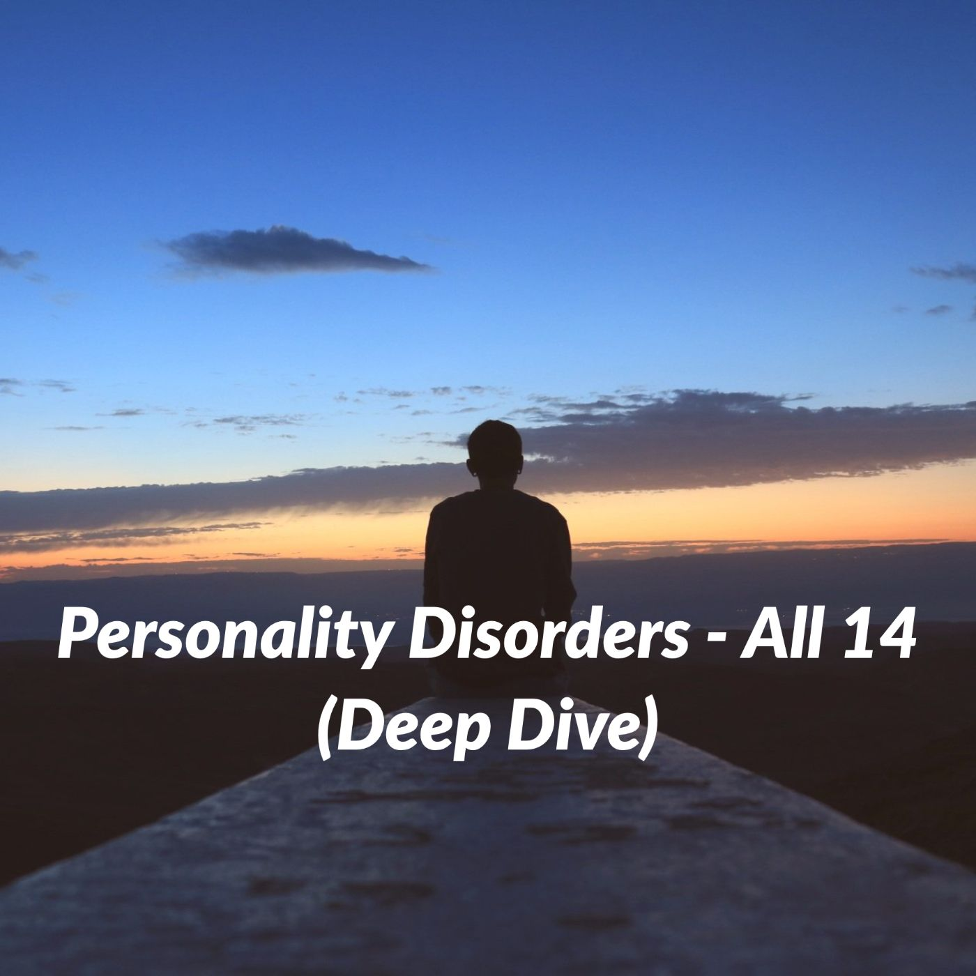 Personality Disorders - All 14 (Deep Dive)