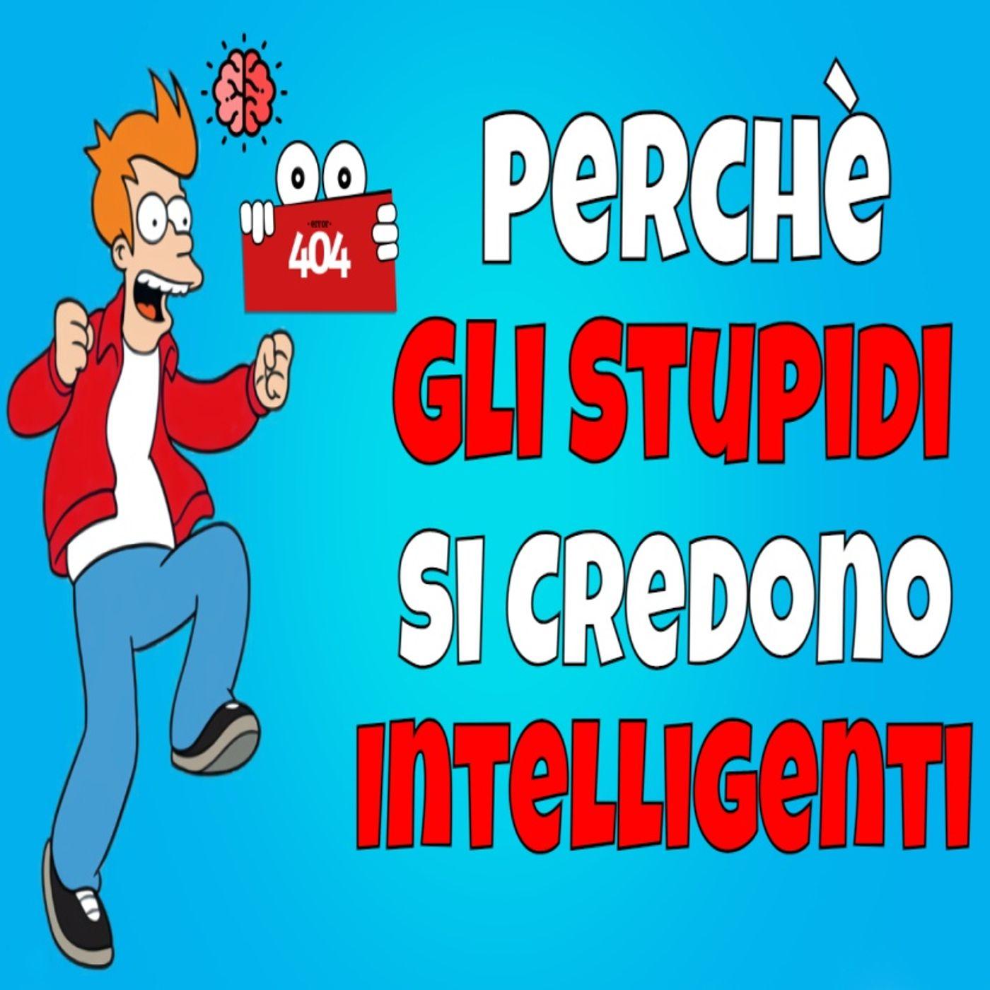 Perchè Gli Stupidi Si Credono Intelligenti