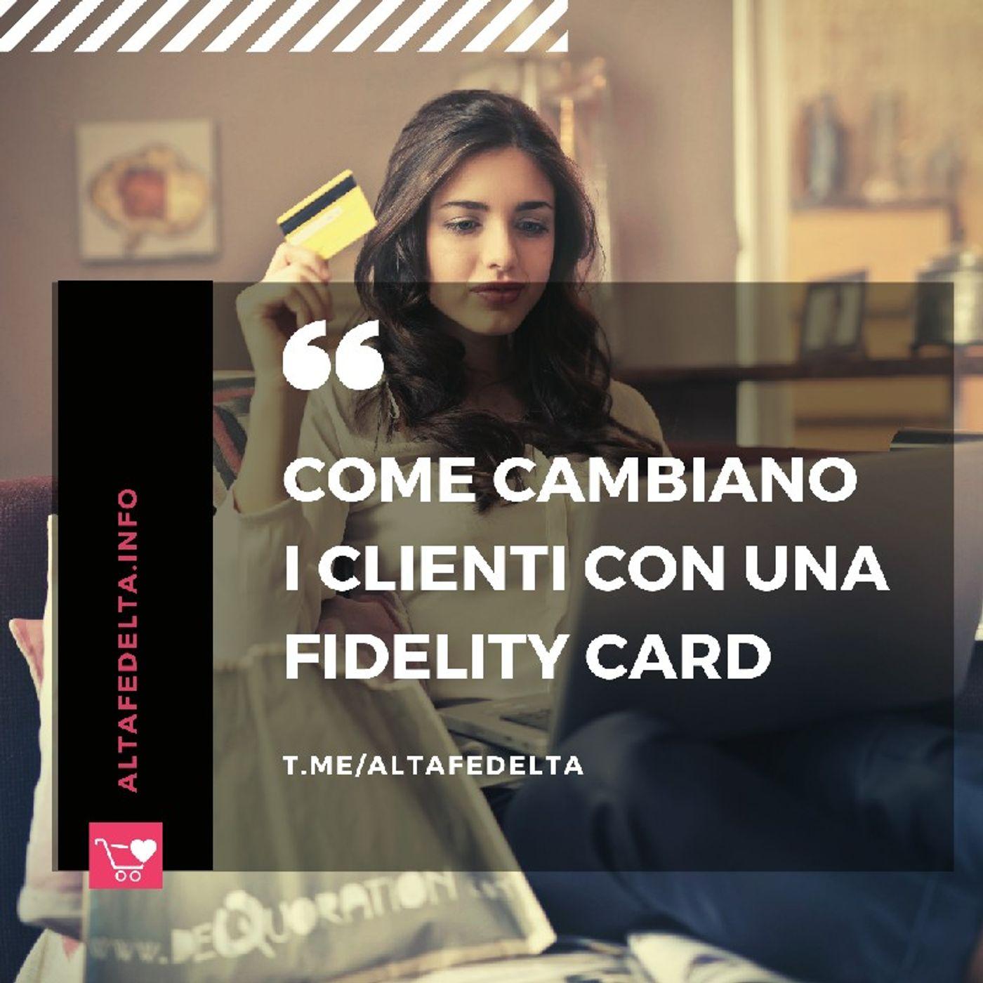Come Cambiano i Clienti Con Una Fidelity Card
