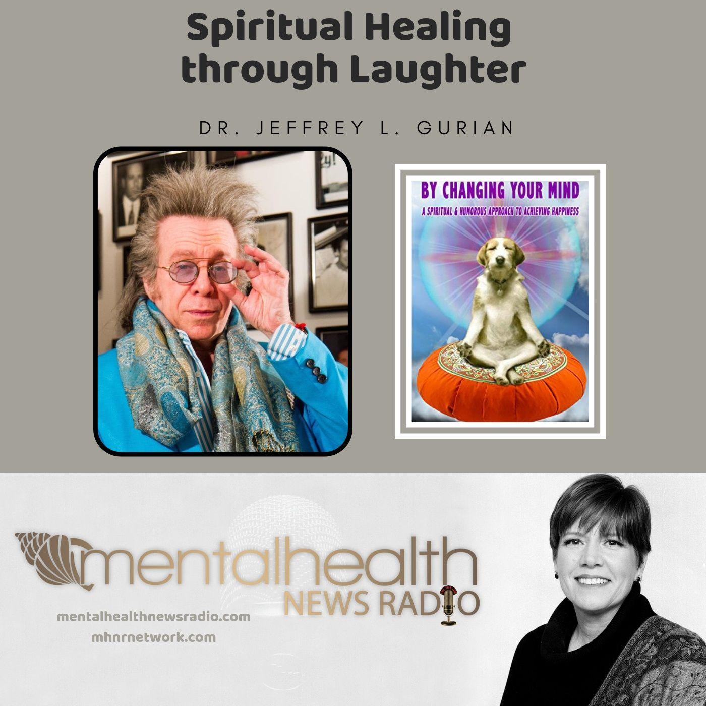 Mental Health News Radio - Spiritual Healing through Laughter with Dr. Jeffrey Gurian