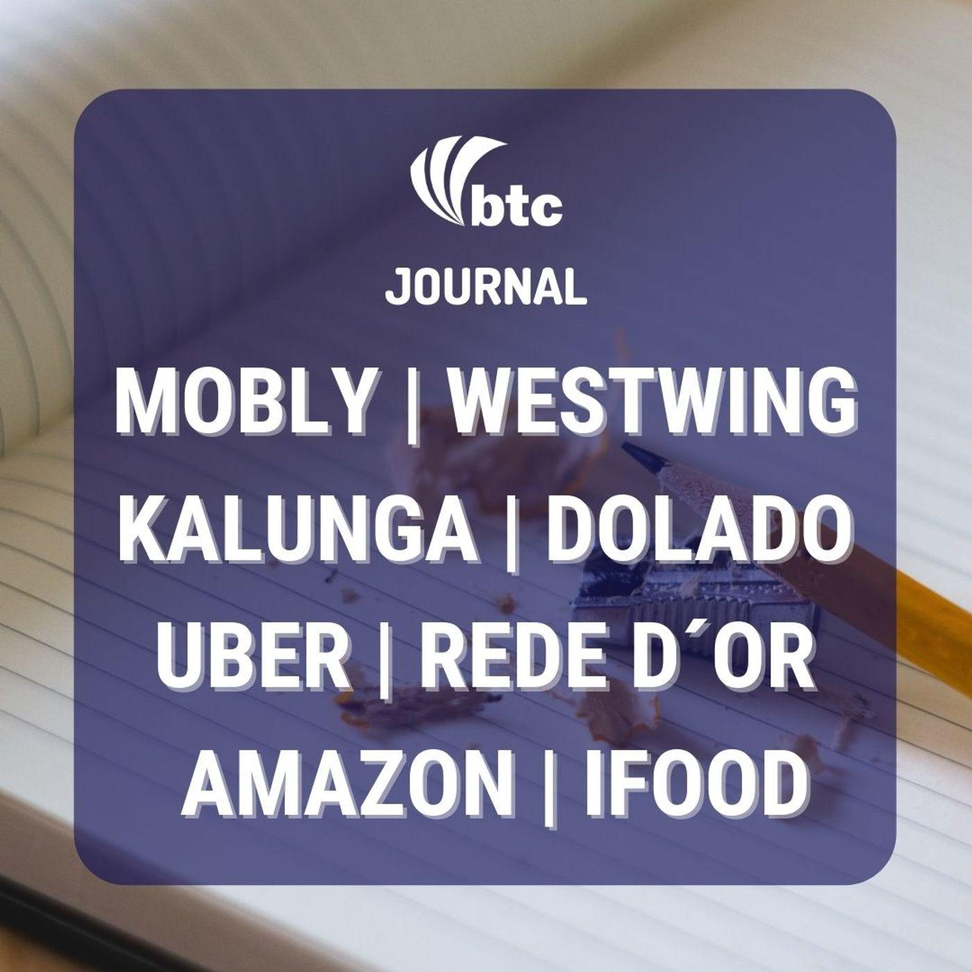 IPO Mobly, Westwing e Kalunga   Dolado, Uber, Rede D´Or e Dasa   BTC Journal 10/12/20