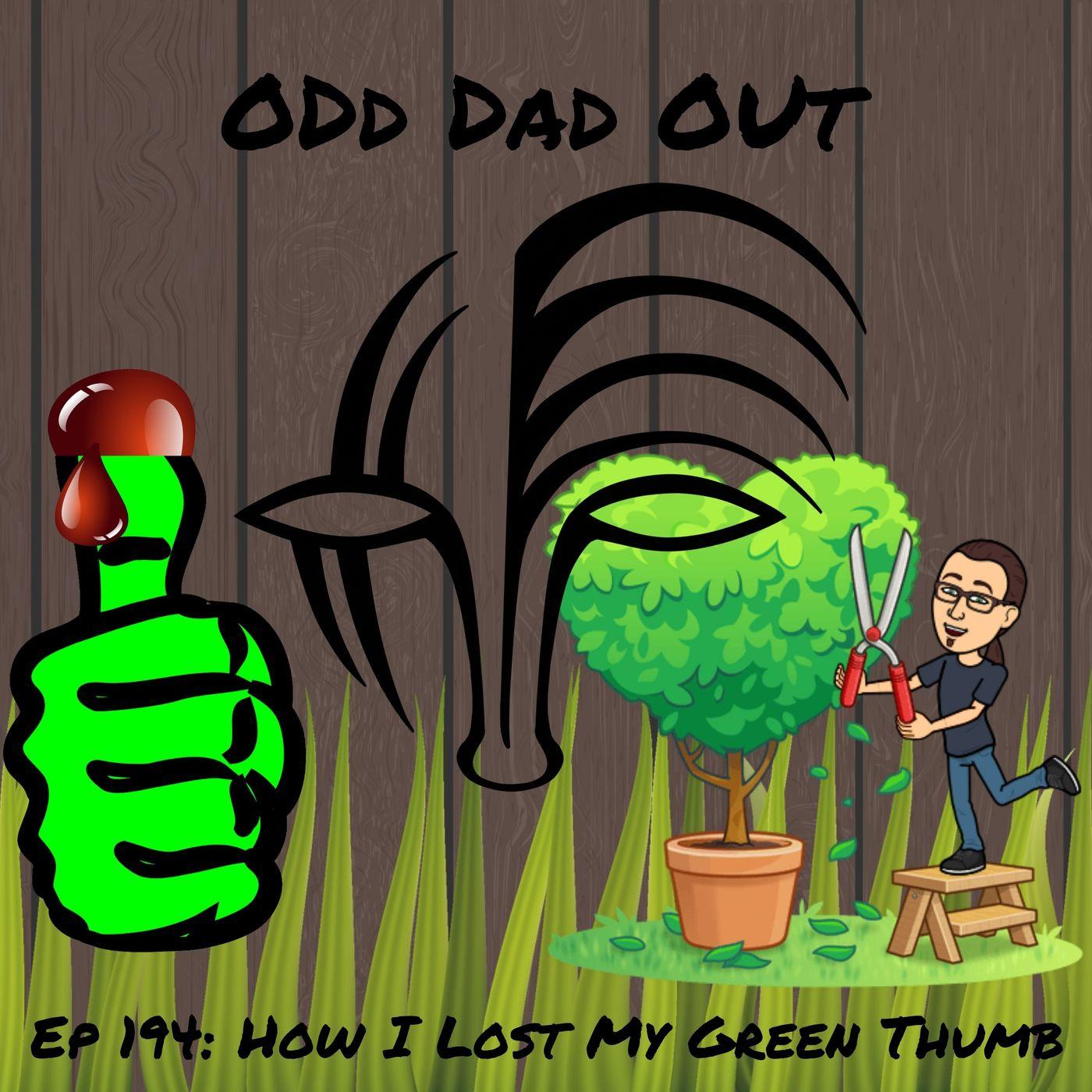 How I Lost My Green Thumb: ODO 194