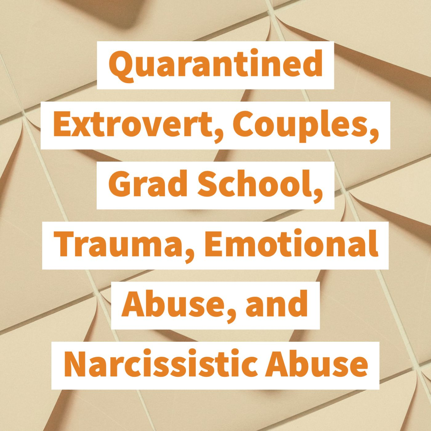 Quarantined Extrovert, Couples, Grad School, Trauma, Emotional Abuse, and Narcissistic Abuse