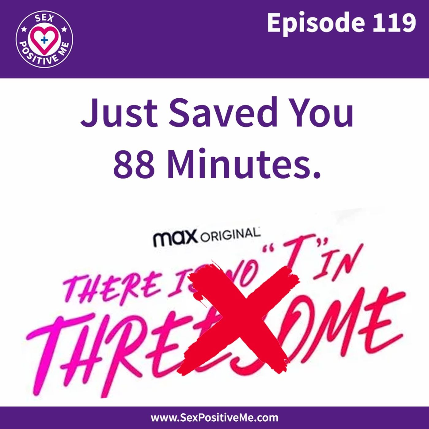 Sex Positive Me - E119 Just Saved You 88 Minutes