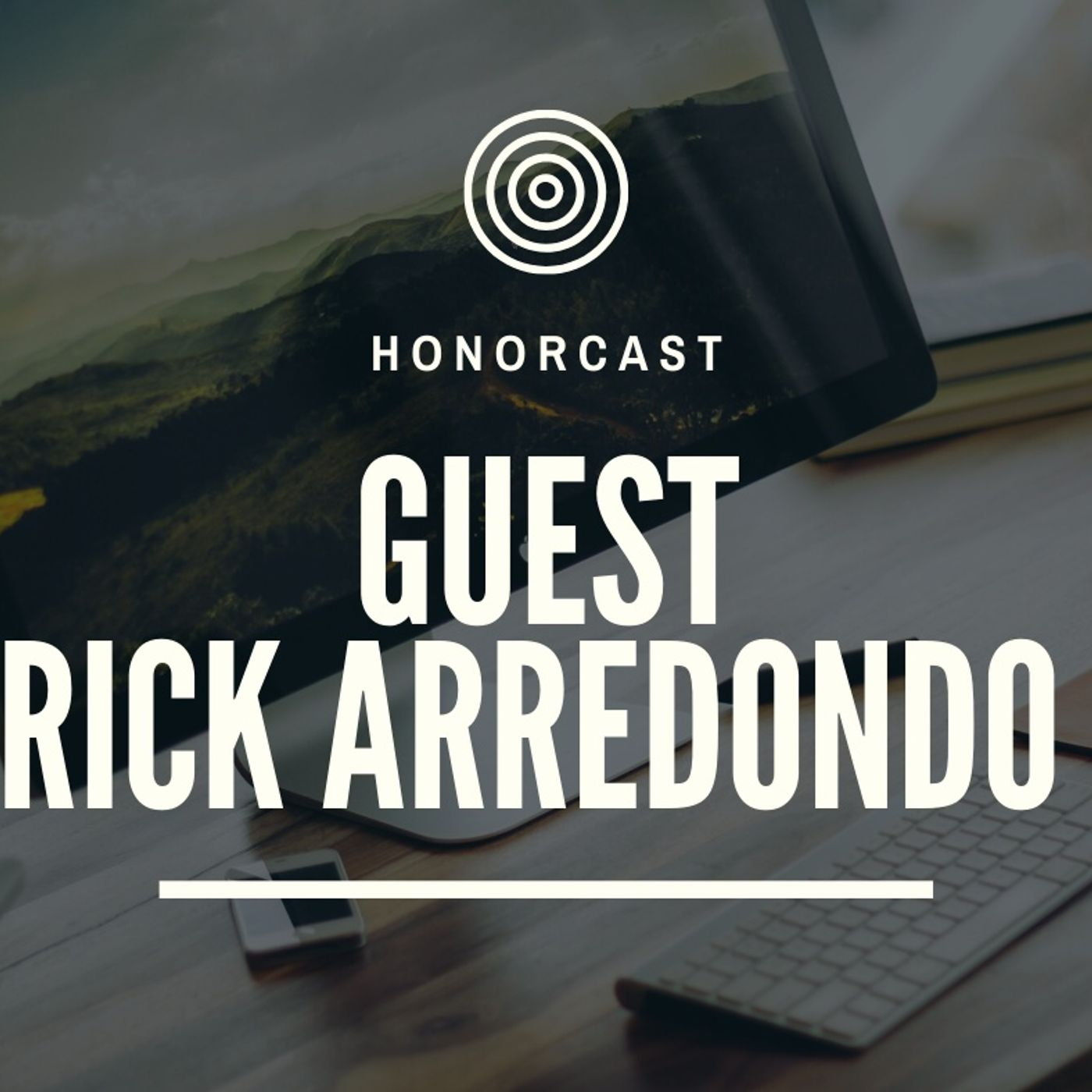 S1E5 Rick Arredondo-  A Refreshing Return to Real Relationships.