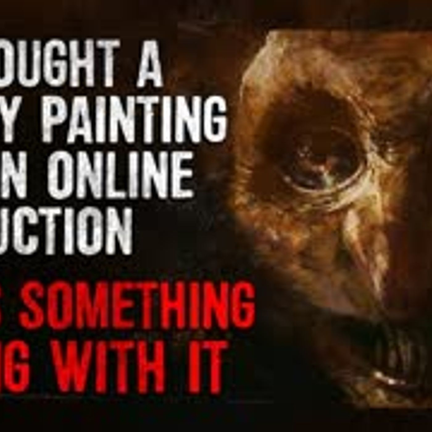 """""""I Bought a Creepy Painting on an Online Auction. There's Something Wrong with it"""" Creepypasta"""