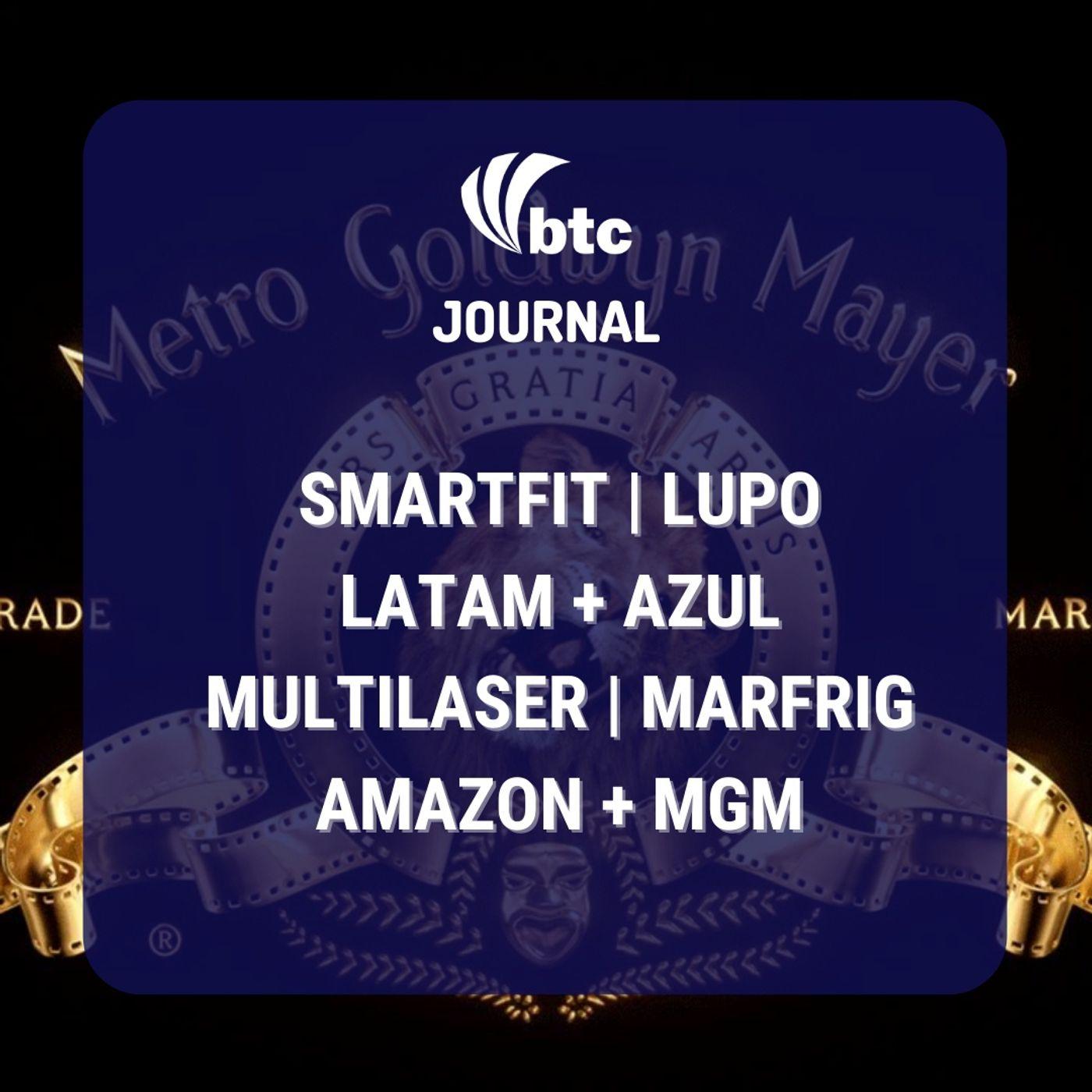 IPO Multilaser e Lupo, Nestlé, Marfrig, Azul + Latam, Amazon + MGM, Smartfit   BTC Journal 27/05/21