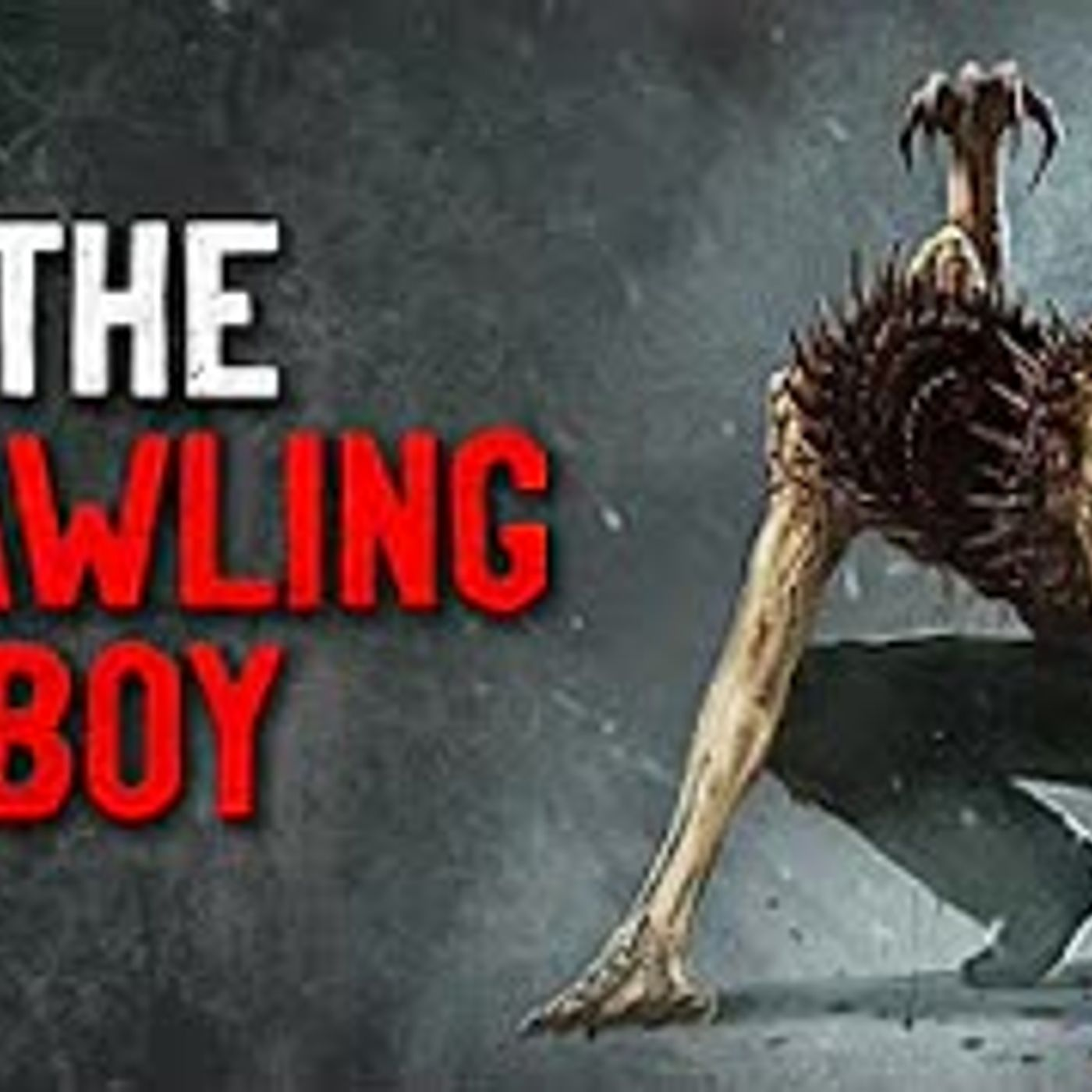 """The Crawling Boy"" Creepypasta"