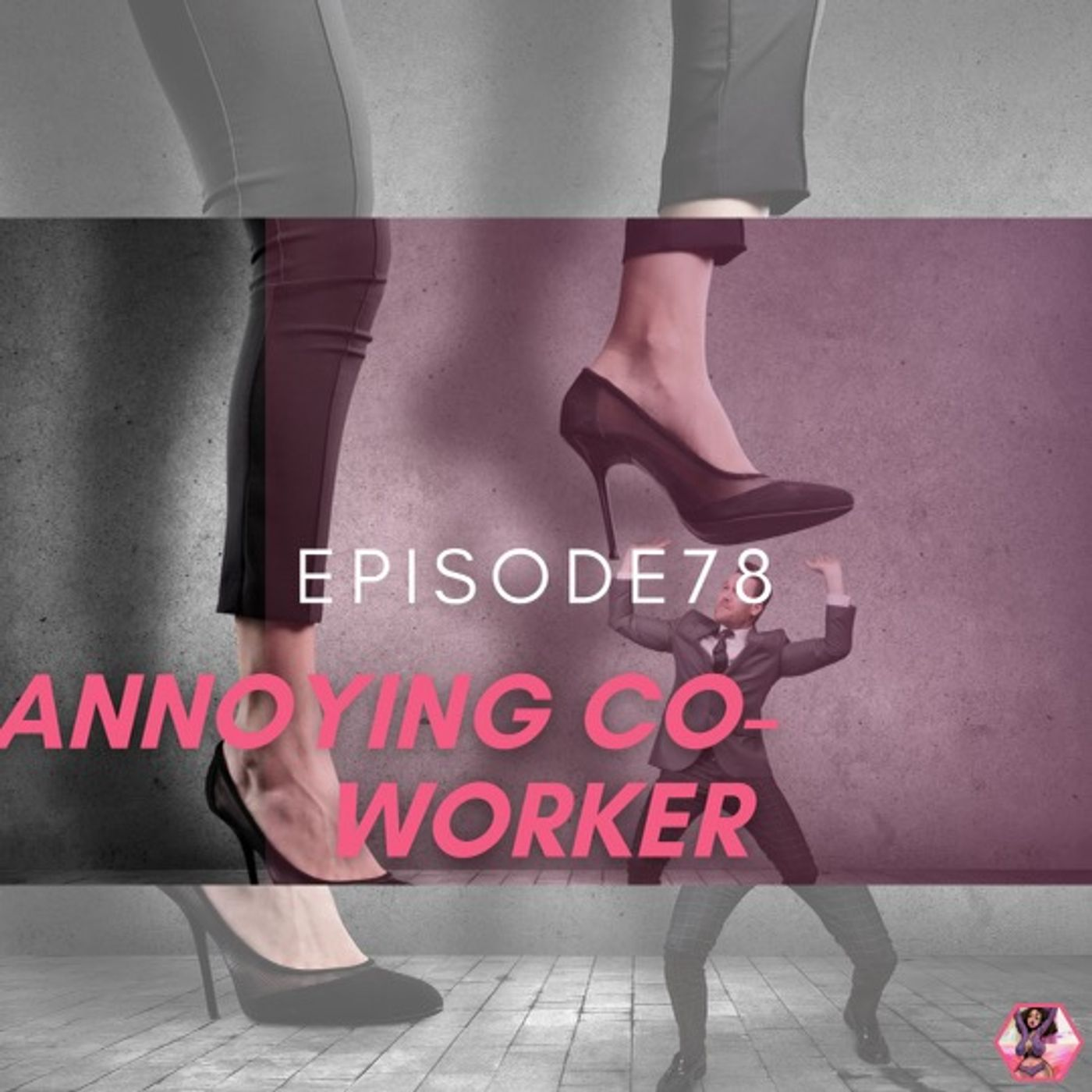 Episode 78: Annoying Co-Workers