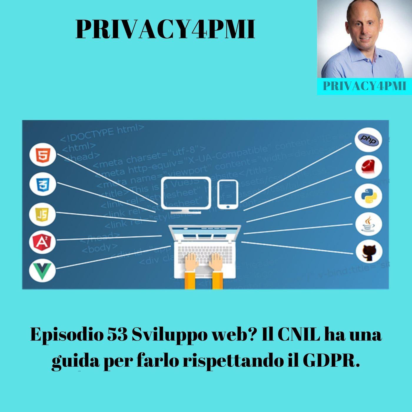 Episodio 53 Sviluppo web? Il CNIL ha una guida per farlo rispettando il GDPR.