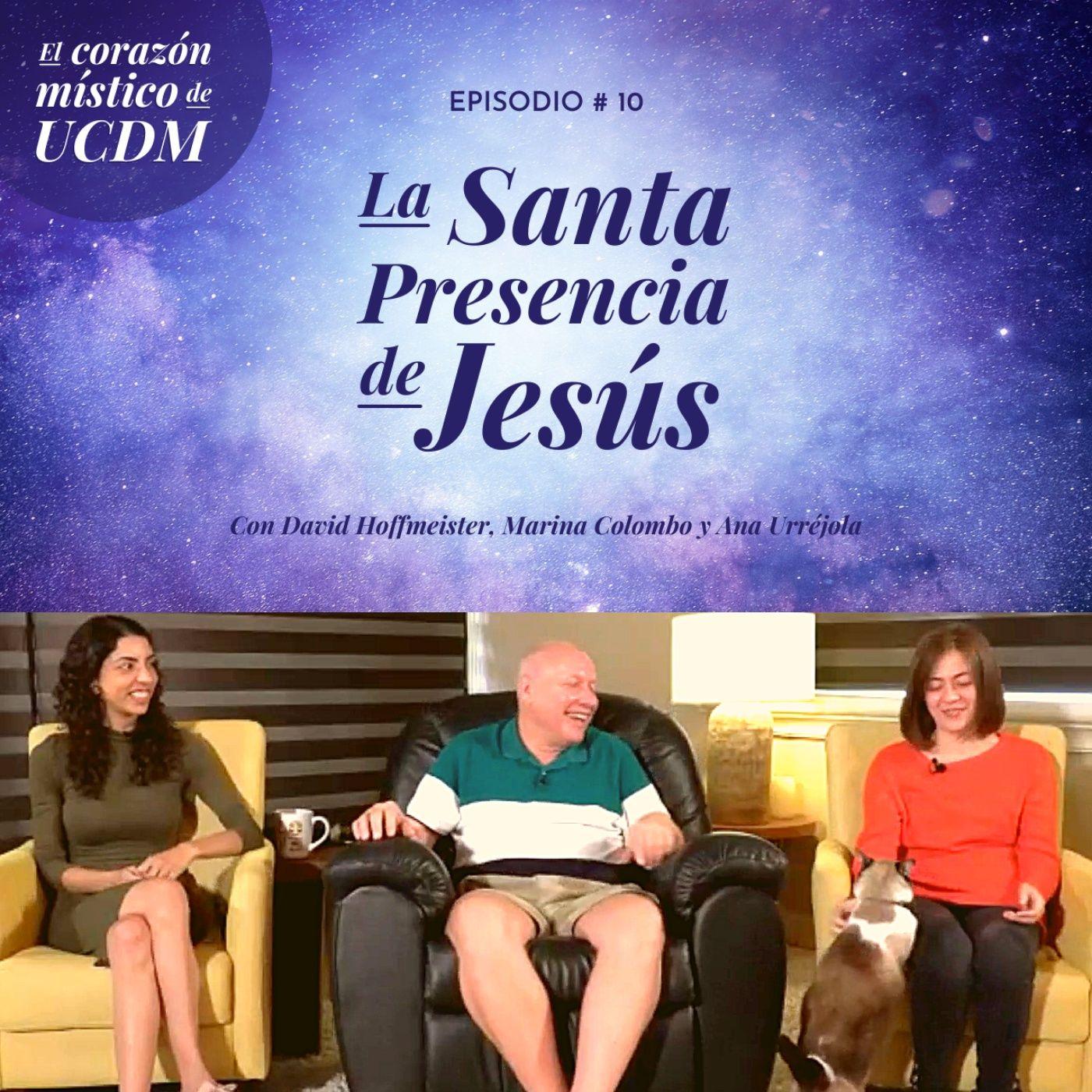 La Santa Presencia de Jesus ❤️ El corazón místico de UCDM con David Hoffmeister, Ana Urrejola y Marina Colombo - Episodio #10