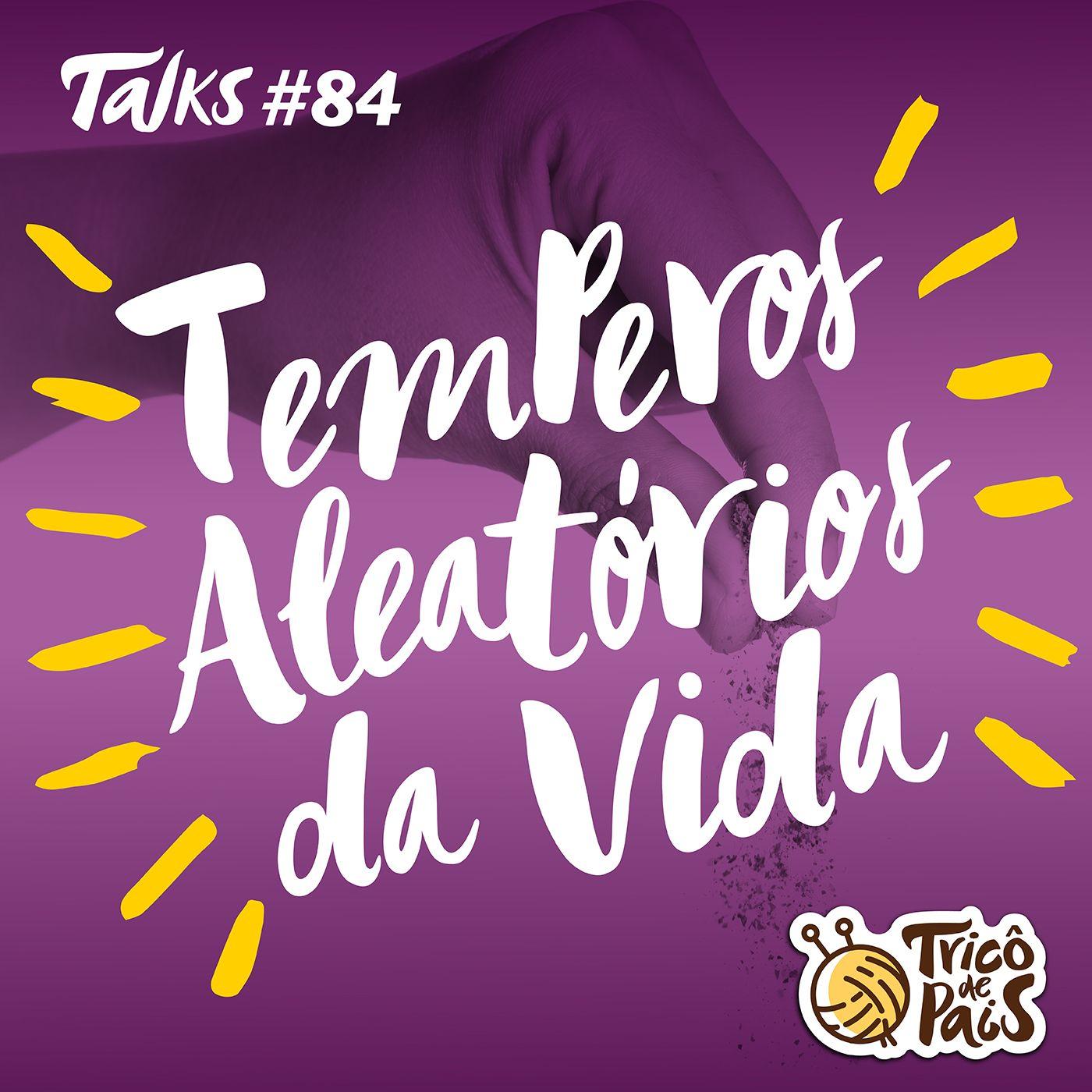 Tricô Talks 084 - Temperos Aleatórios da Vida