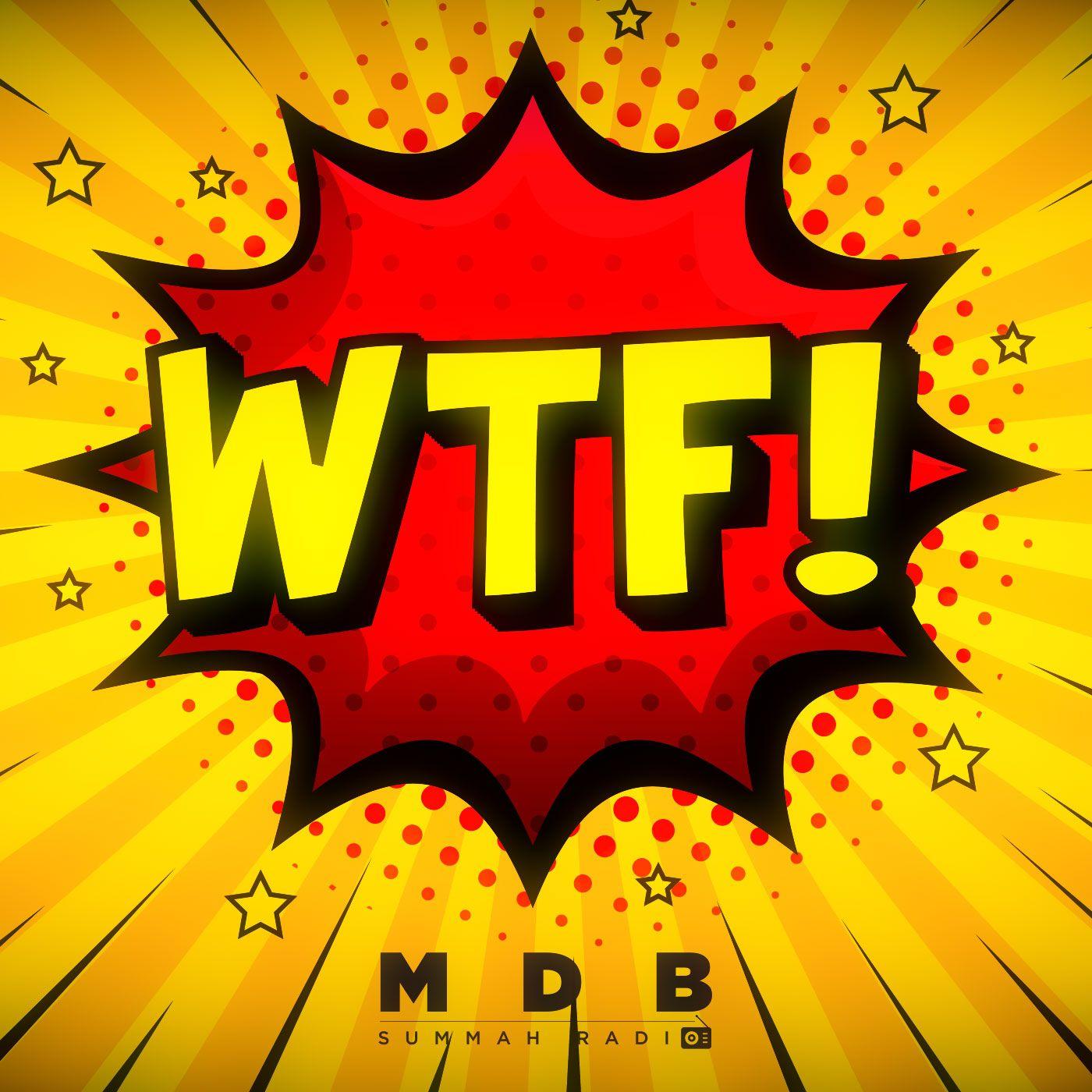 "MDB Summah Radio | Ep. 81 ""WTF?!"""