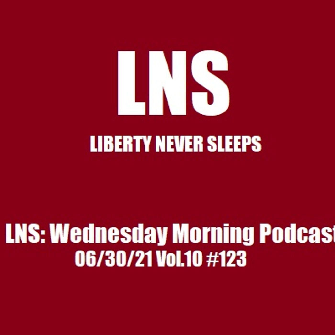 LNS: Wednesday Morning Podcast 06/30/21 Vol.10 #123