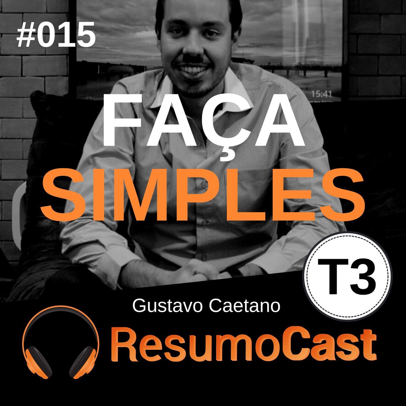 T3#015 Faça Simples | Gustavo Caetano