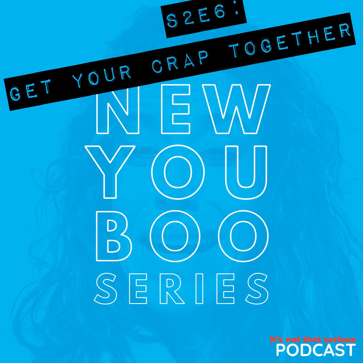 S2E6: Get Your Crap Together | New You Boo Series