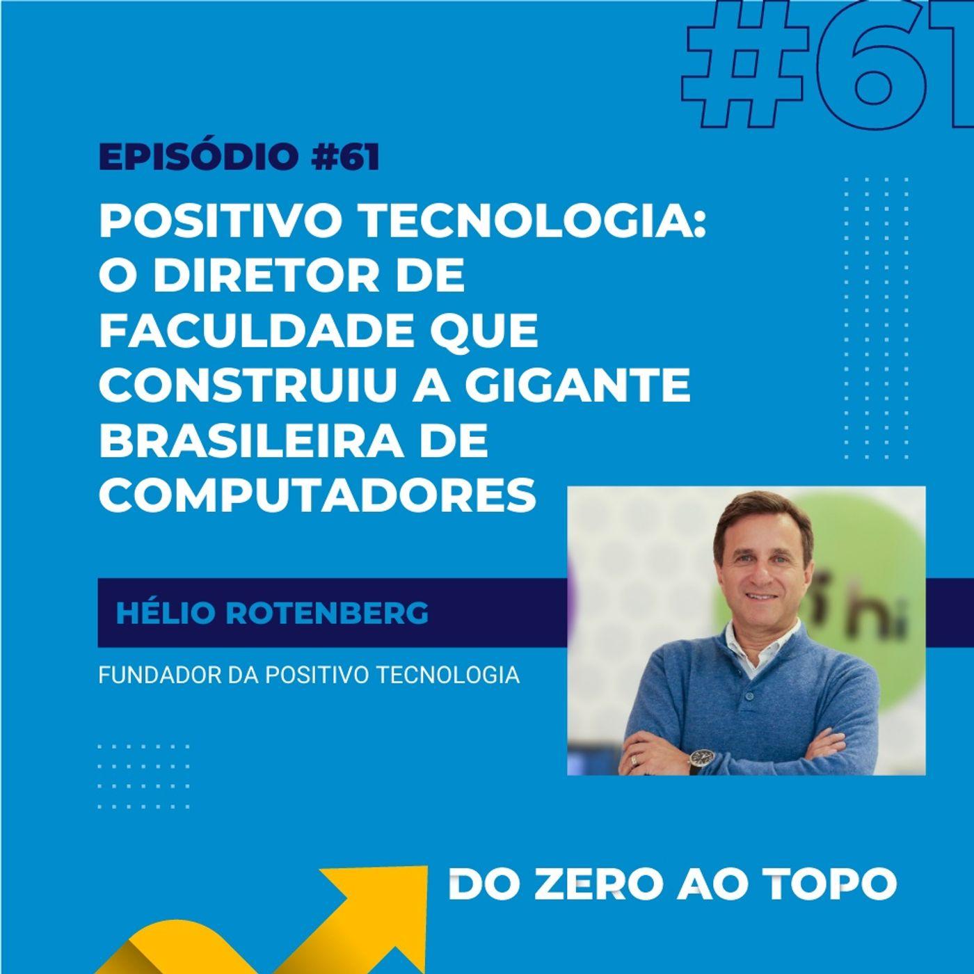 #61 - Positivo Tecnologia: o diretor de faculdade que construiu a gigante brasileira de computadores