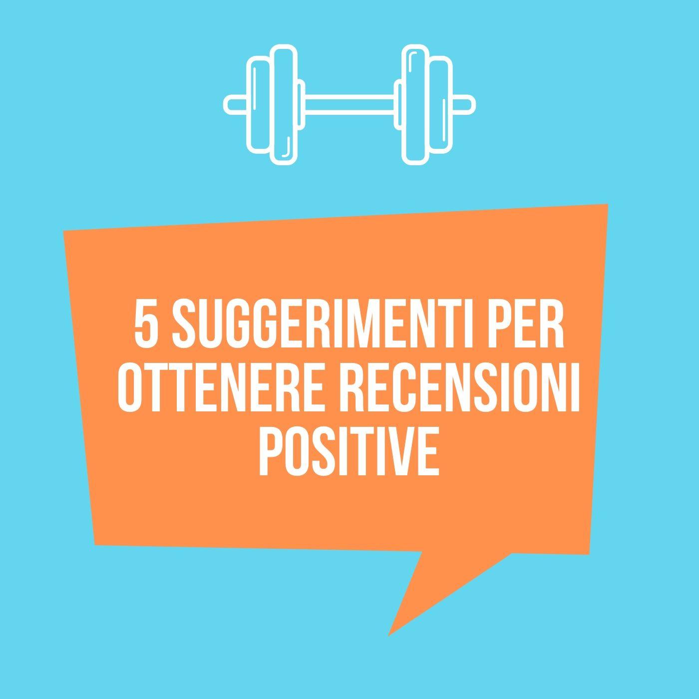 5 suggerimenti per ottenere recensioni positive